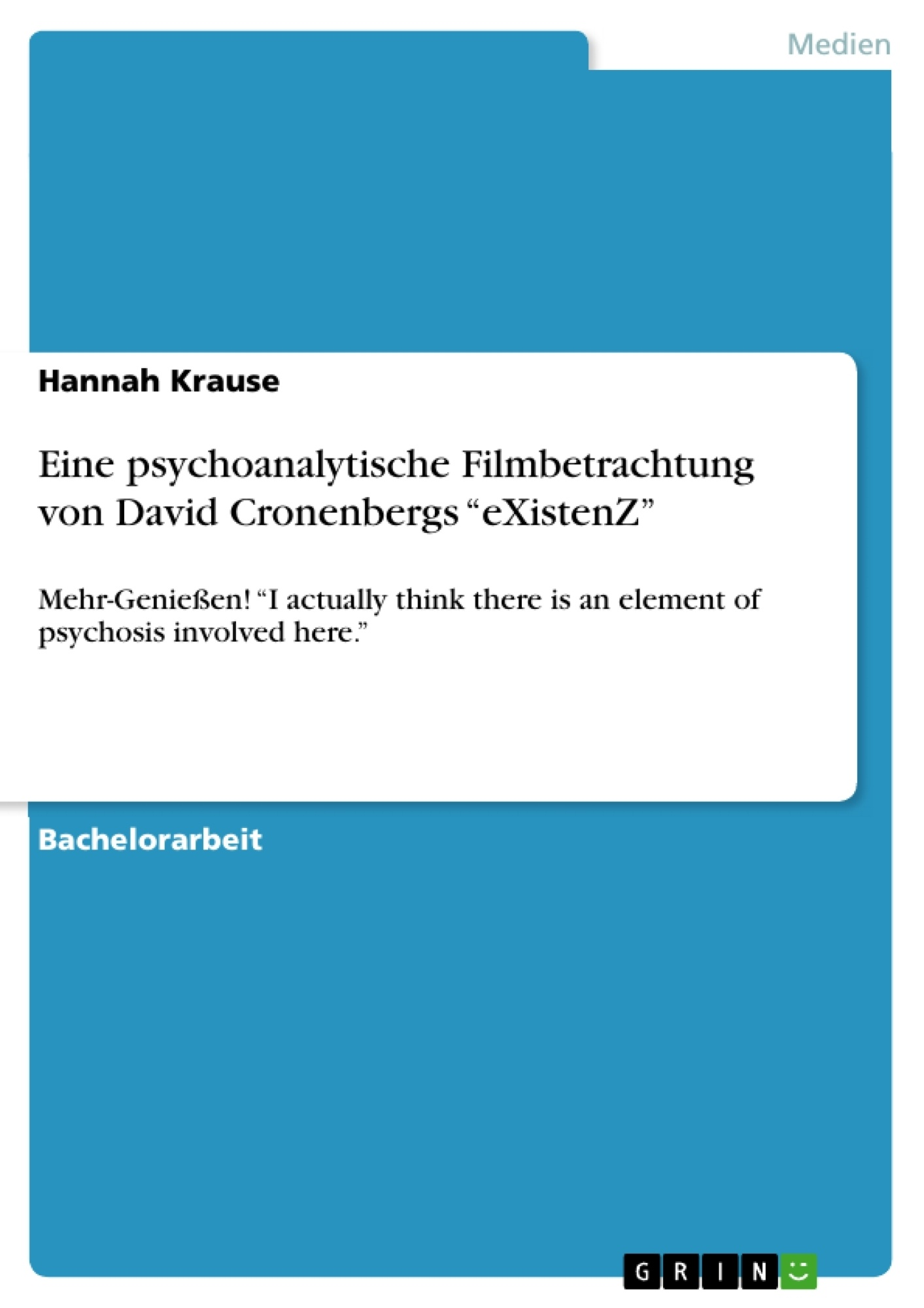 """Titel: Eine psychoanalytische Filmbetrachtung von David Cronenbergs """"eXistenZ"""""""