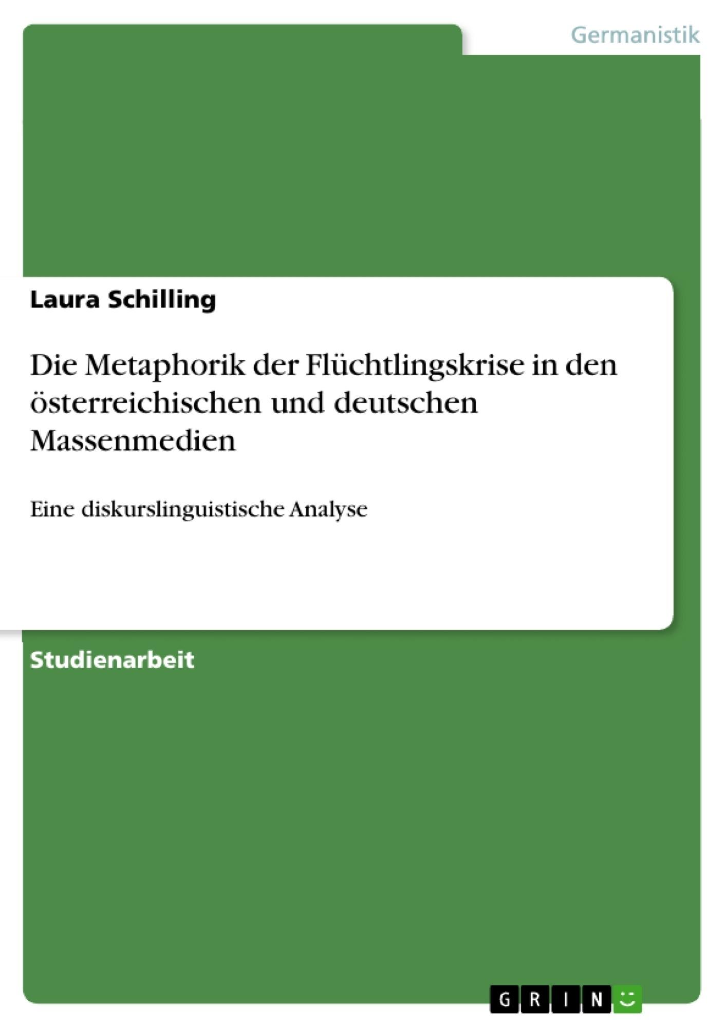 Titel: Die Metaphorik der Flüchtlingskrise in den österreichischen und deutschen Massenmedien