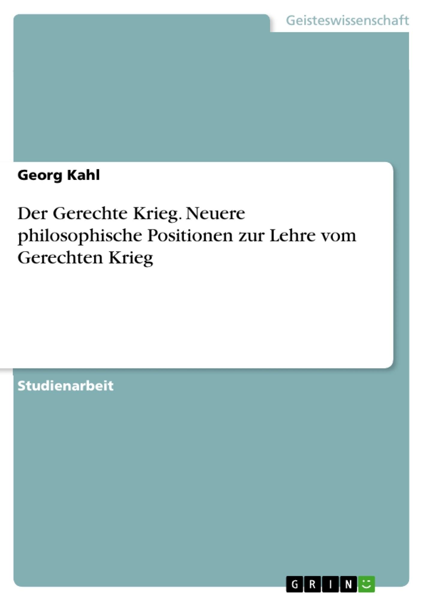 Titel: Der Gerechte Krieg. Neuere philosophische Positionen zur Lehre vom Gerechten Krieg