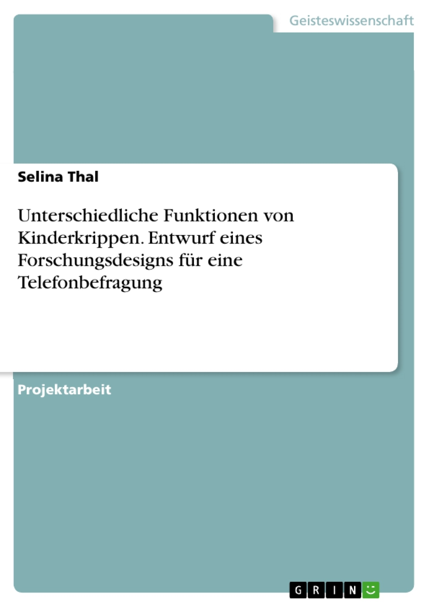 Titel: Unterschiedliche Funktionen von Kinderkrippen. Entwurf eines Forschungsdesigns für eine Telefonbefragung