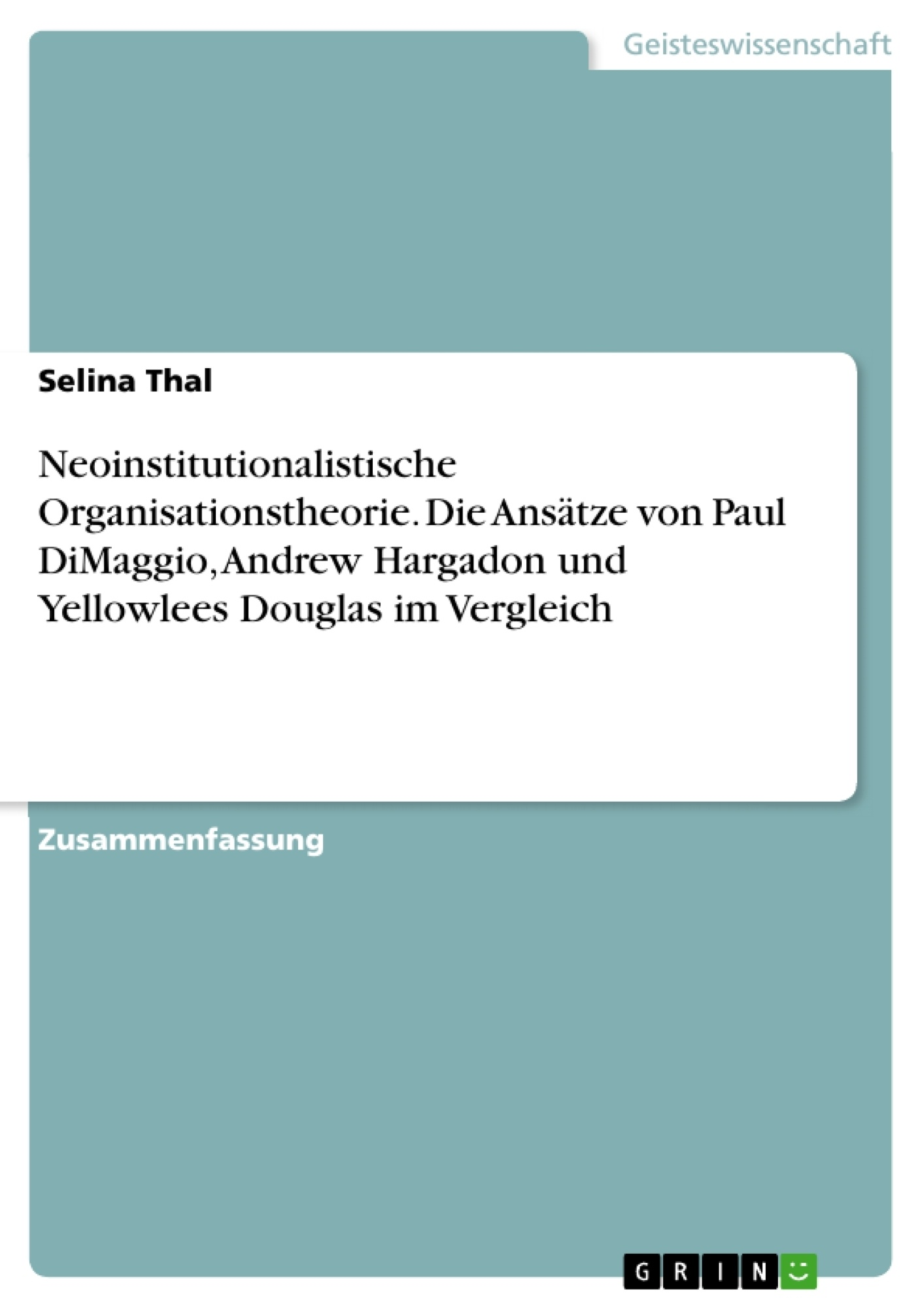 Titel: Neoinstitutionalistische Organisationstheorie. Die Ansätze von Paul DiMaggio, Andrew Hargadon und Yellowlees Douglas im Vergleich