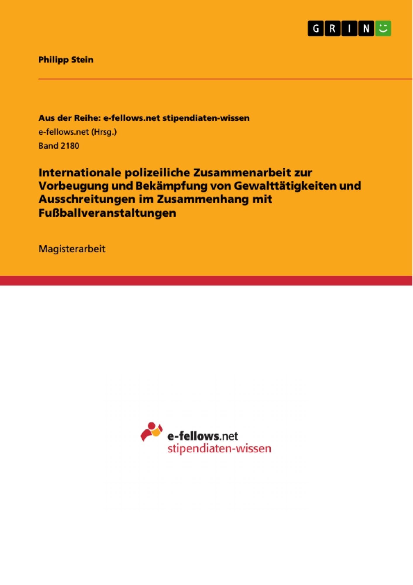 Titel: Internationale polizeiliche Zusammenarbeit zur Vorbeugung und Bekämpfung von Gewalttätigkeiten und Ausschreitungen im Zusammenhang mit Fußballveranstaltungen
