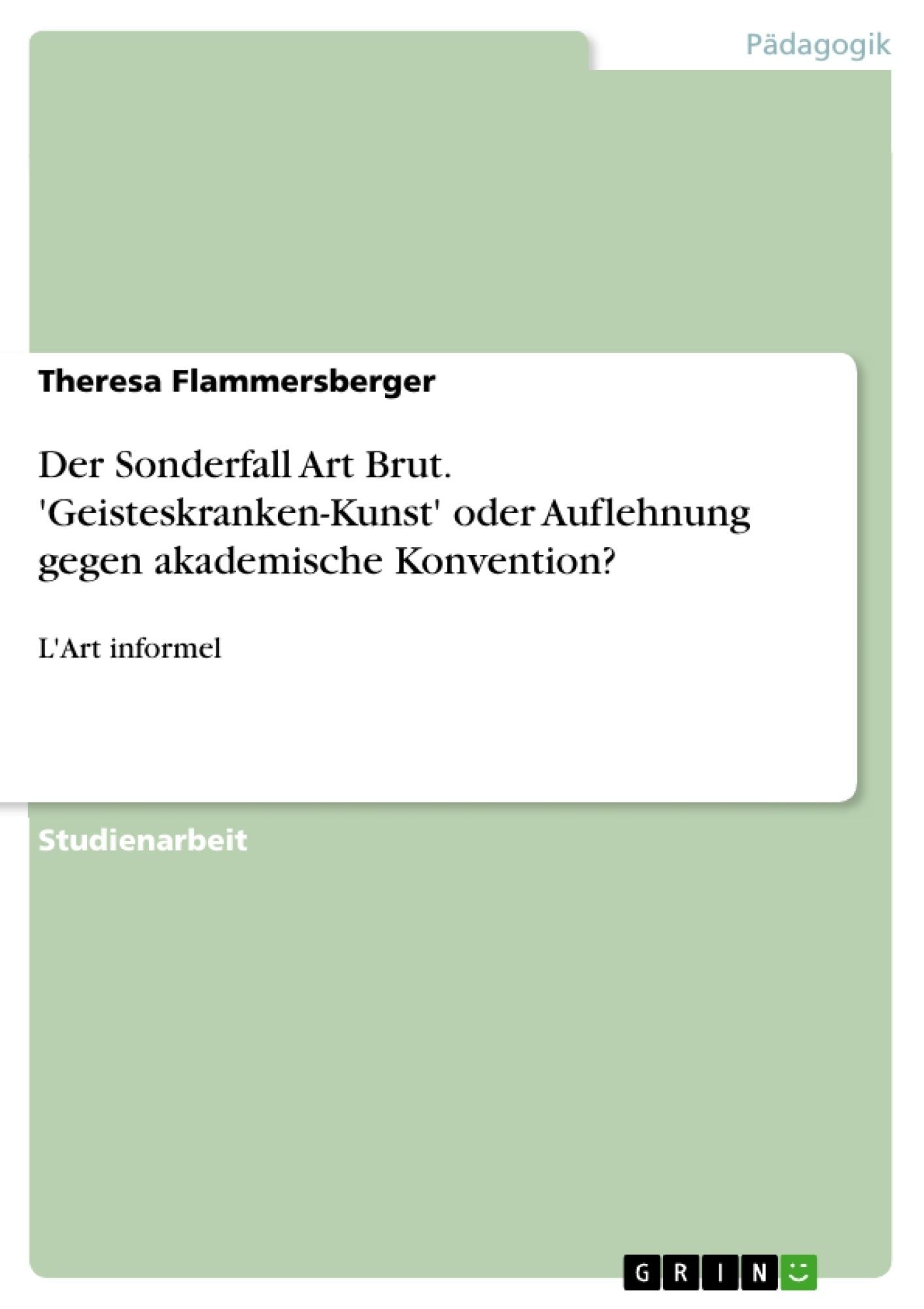 Titel: Der Sonderfall Art Brut. 'Geisteskranken-Kunst' oder Auflehnung gegen akademische Konvention?