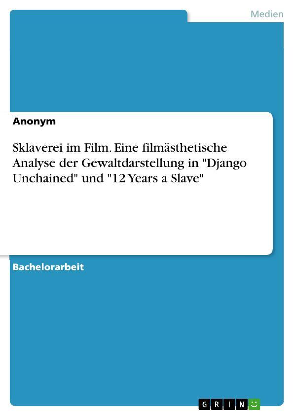"""Titel: Sklaverei im Film. Eine filmästhetische Analyse der Gewaltdarstellung in """"Django Unchained"""" und """"12 Years a Slave"""""""