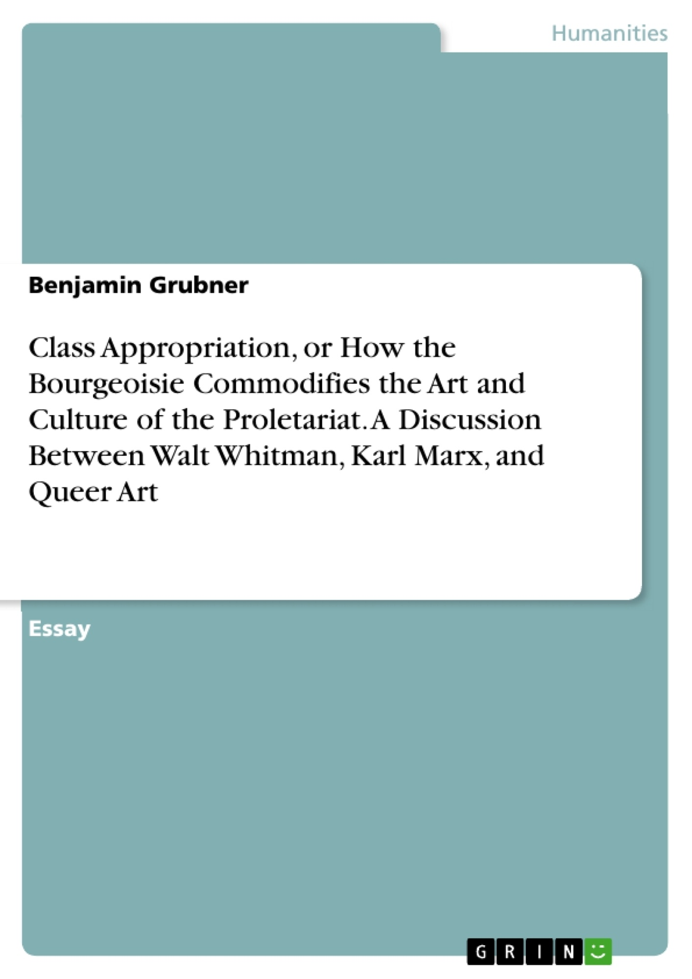 Title: Class Appropriation, or How the Bourgeoisie Commodifies the Art and Culture of the Proletariat. A Discussion Between Walt Whitman, Karl Marx, and Queer Art