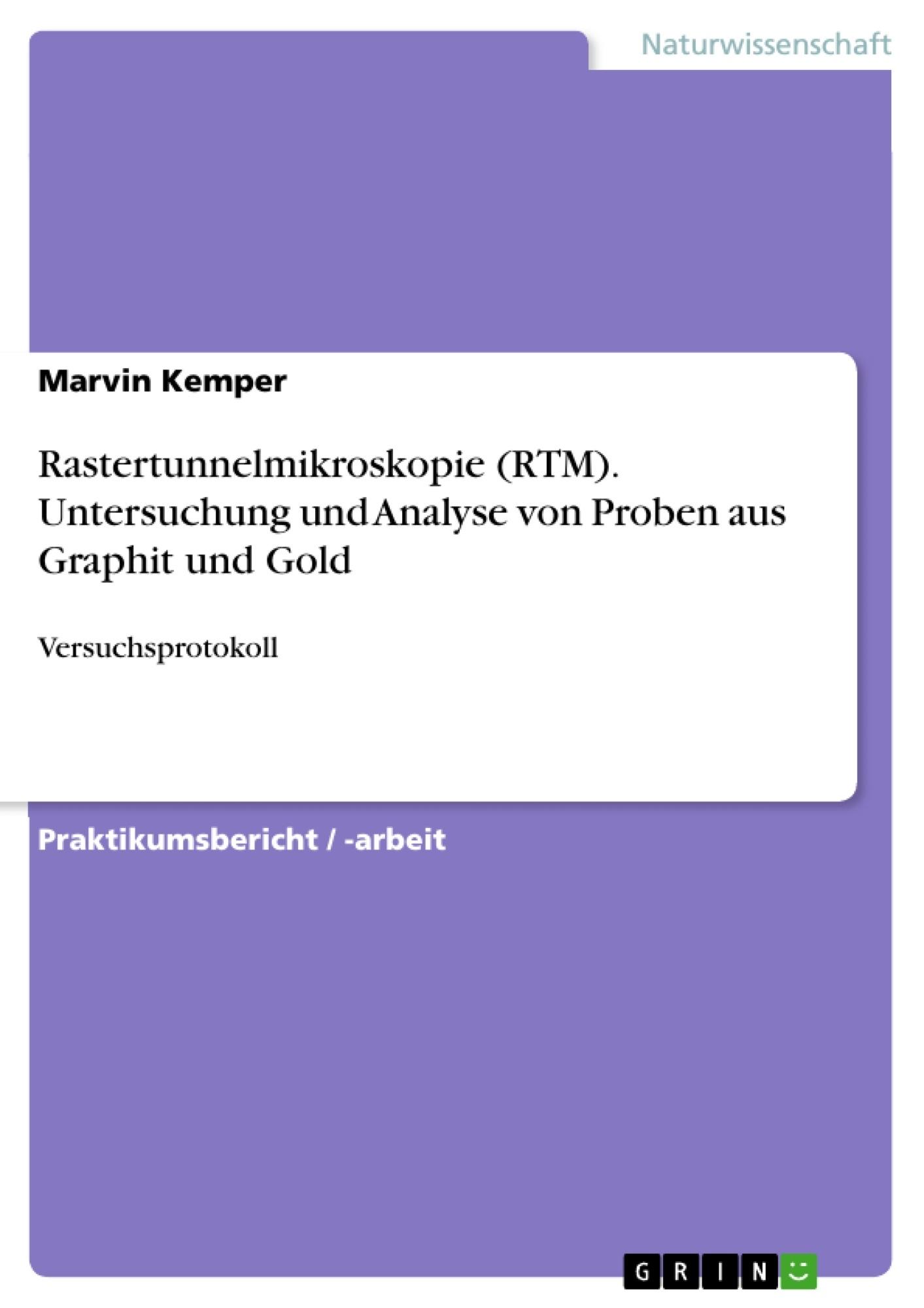 Titel: Rastertunnelmikroskopie (RTM). Untersuchung und Analyse von Proben aus Graphit und Gold