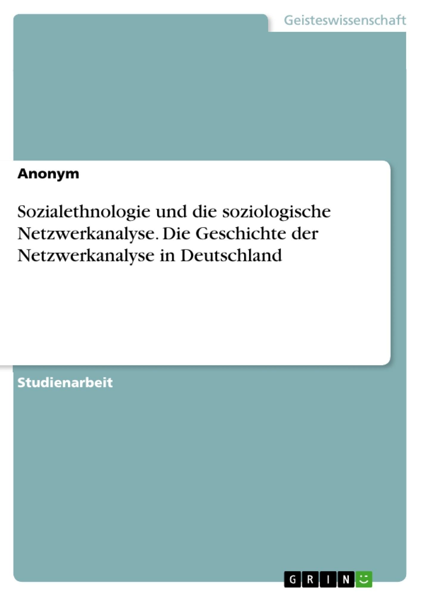 Titel: Sozialethnologie und die soziologische Netzwerkanalyse. Die Geschichte der Netzwerkanalyse in Deutschland
