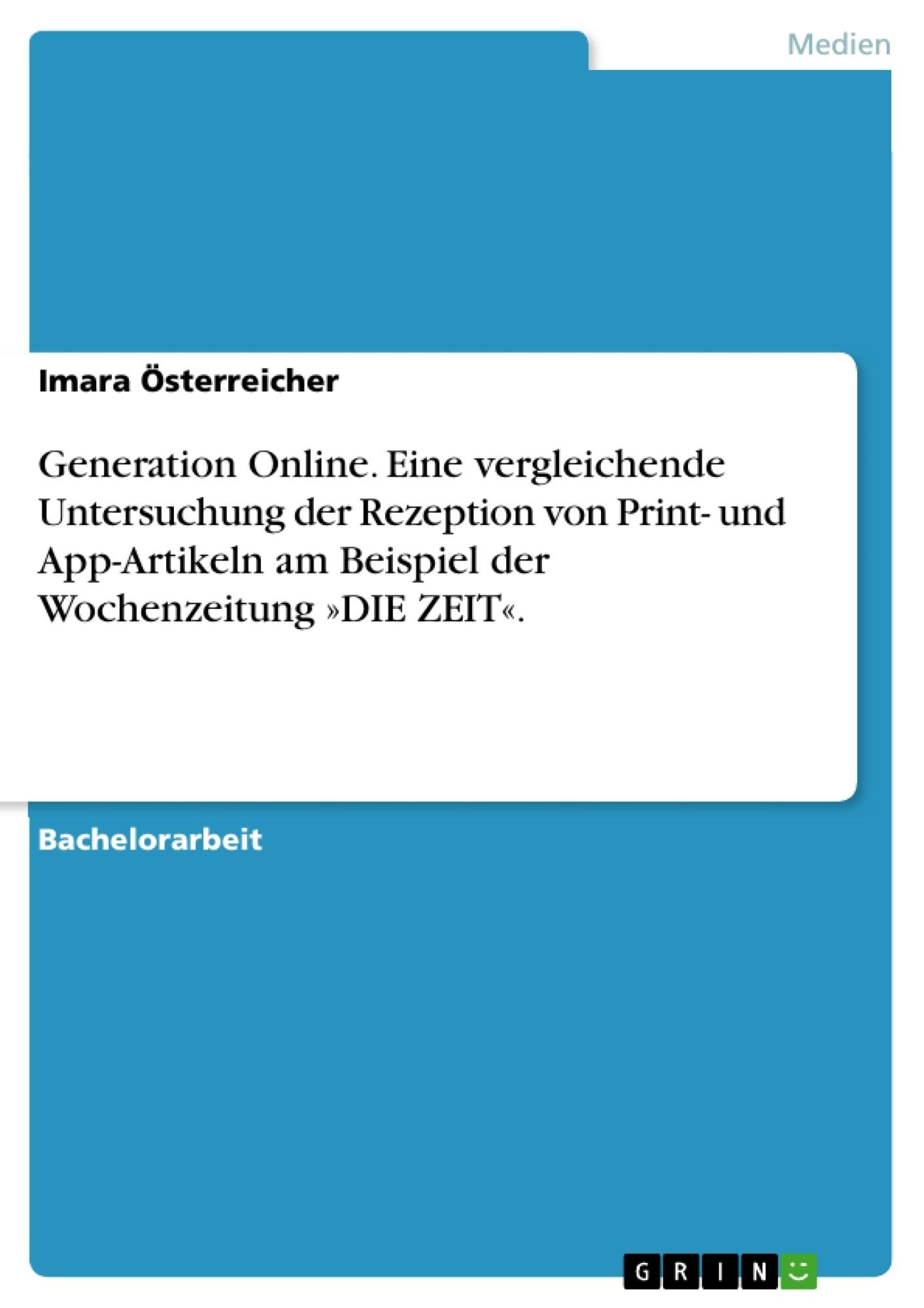Titel: Generation Online. Eine vergleichende Untersuchung der Rezeption von Print- und App-Artikeln am Beispiel der Wochenzeitung »DIE ZEIT«.