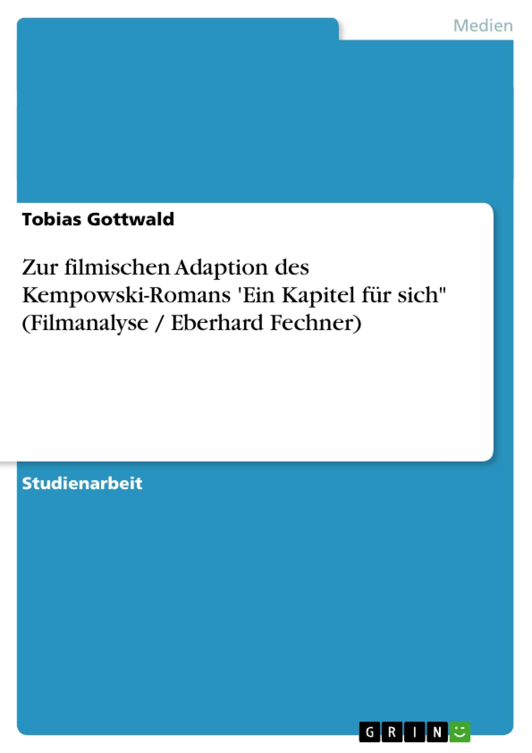 """Titel: Zur filmischen Adaption des Kempowski-Romans 'Ein Kapitel für sich"""" (Filmanalyse / Eberhard Fechner)"""