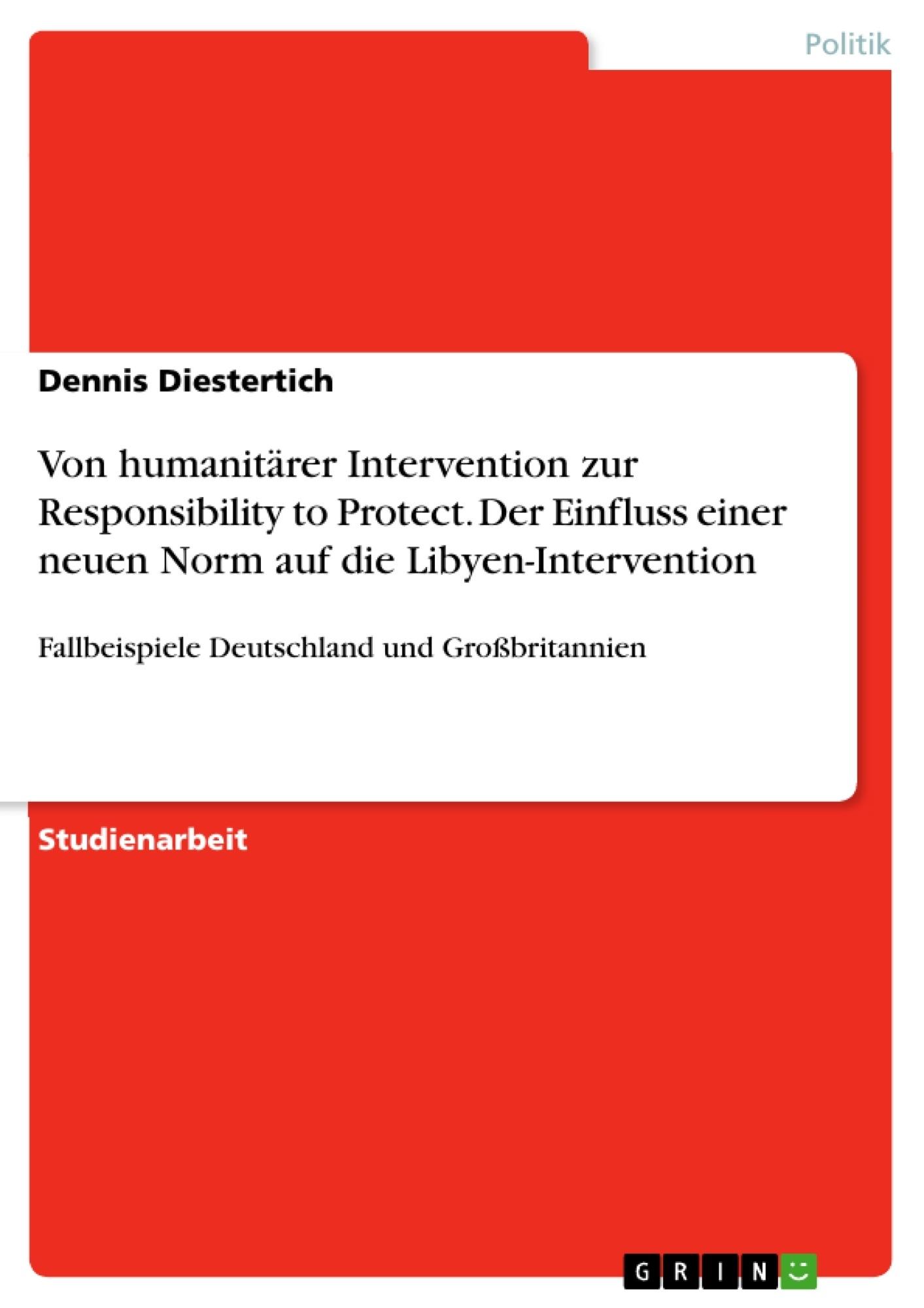 Titel: Von humanitärer Intervention zur Responsibility to Protect. Der Einfluss einer neuen Norm auf die Libyen-Intervention