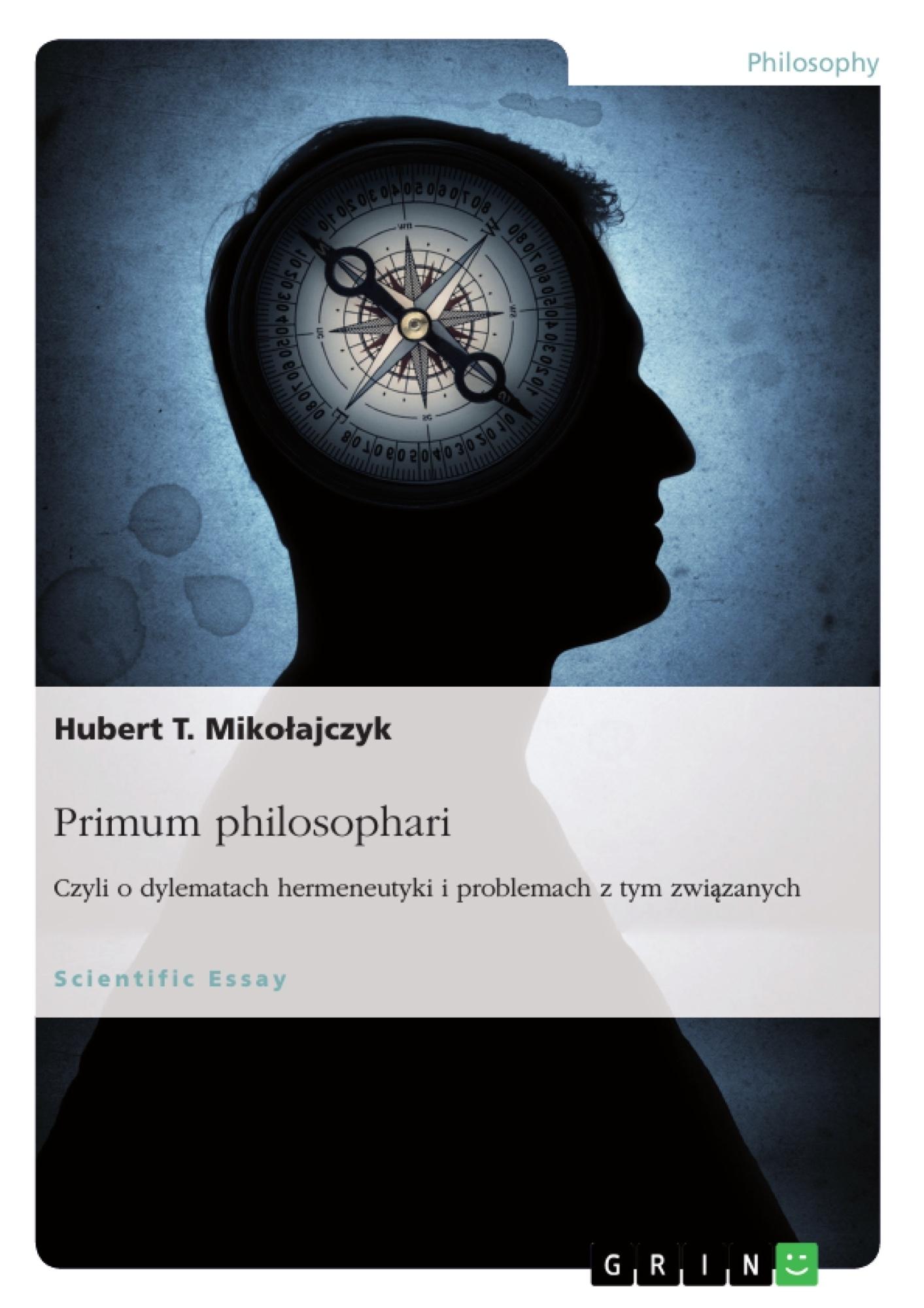 Title: Primum philosophari. Czyli o dylematach hermeneutyki i problemach z tym związanych