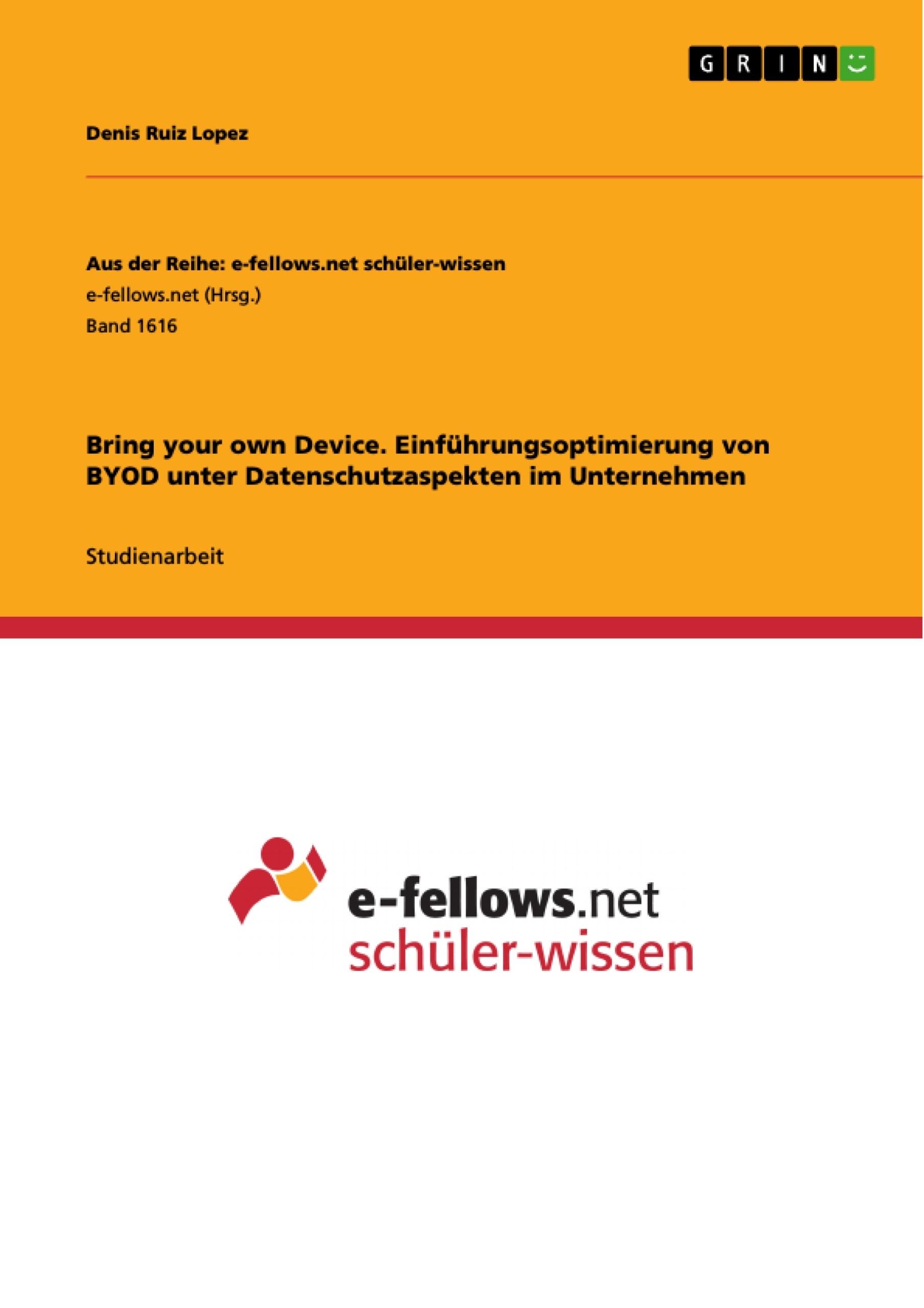 Titel: Bring your own Device. Einführungsoptimierung von BYOD unter Datenschutzaspekten im Unternehmen