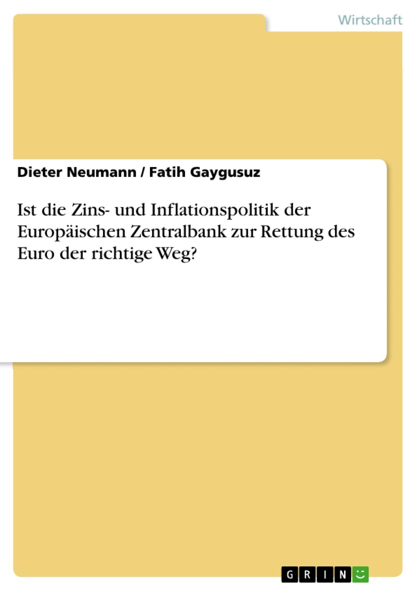 Titel: Ist die Zins- und Inflationspolitik der Europäischen Zentralbank zur Rettung des Euro der richtige Weg?