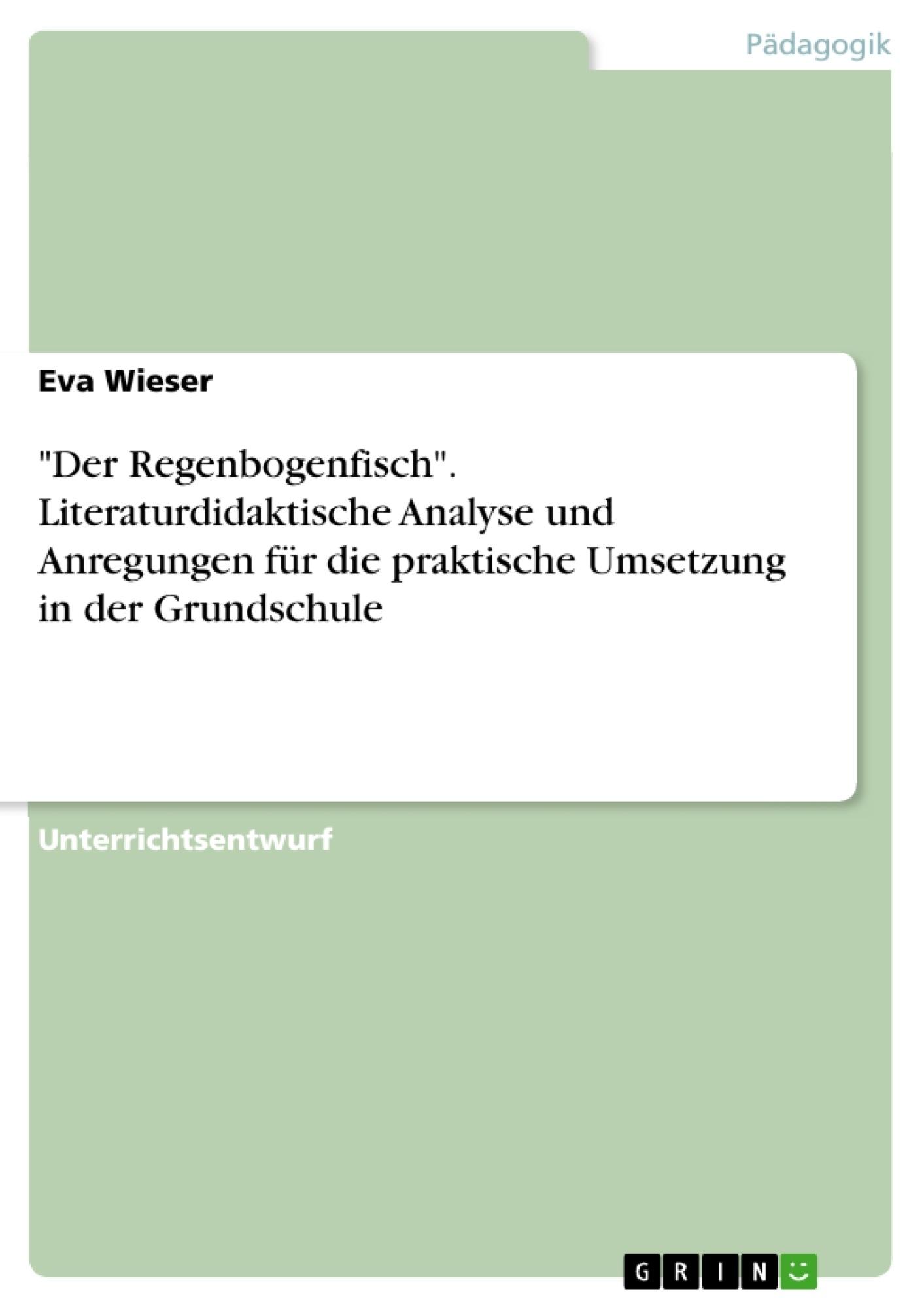 """Titel: """"Der Regenbogenfisch"""". Literaturdidaktische Analyse und Anregungen für die praktische Umsetzung in der Grundschule"""