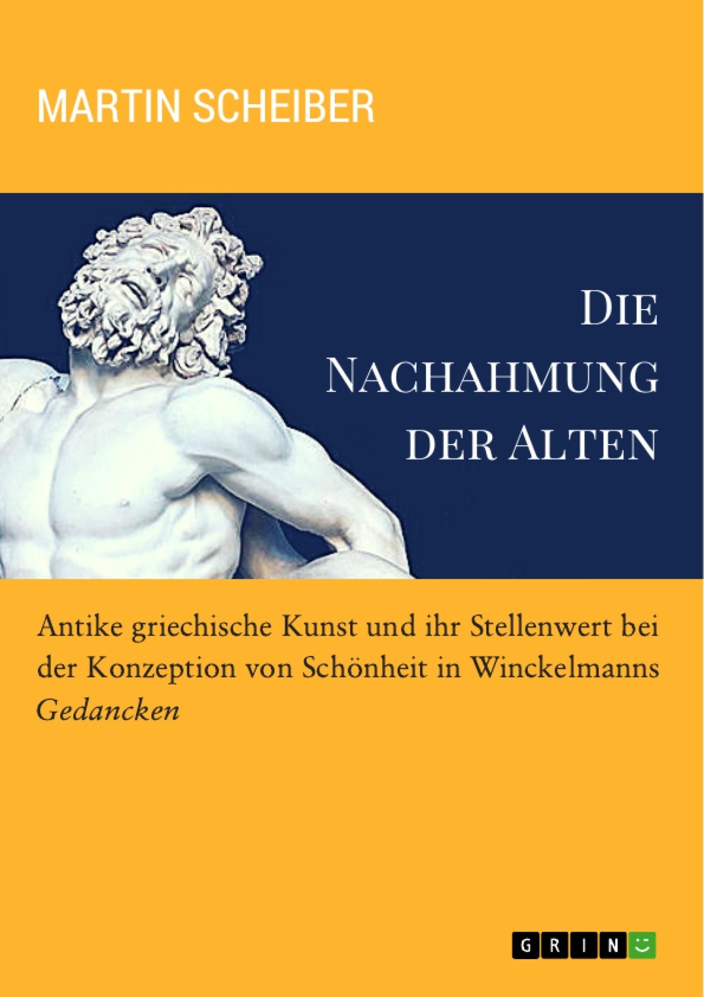 """Titel: Die Nachahmung der Alten. Antike griechische Kunst und ihr Stellenwert bei der Konzeption von Schönheit in Winckelmanns """"Gedancken"""""""