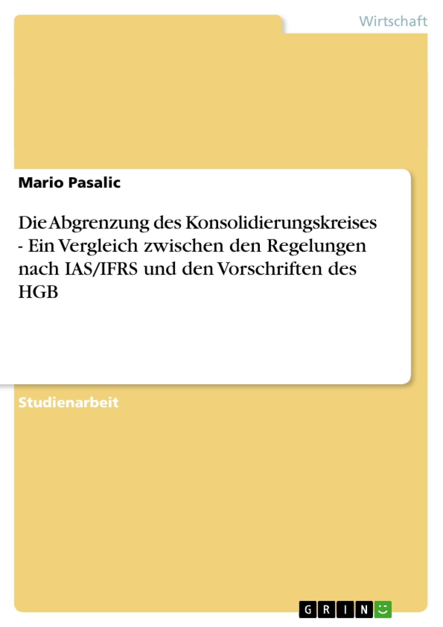 Titel: Die Abgrenzung des Konsolidierungskreises - Ein Vergleich zwischen den Regelungen nach IAS/IFRS und den Vorschriften des HGB