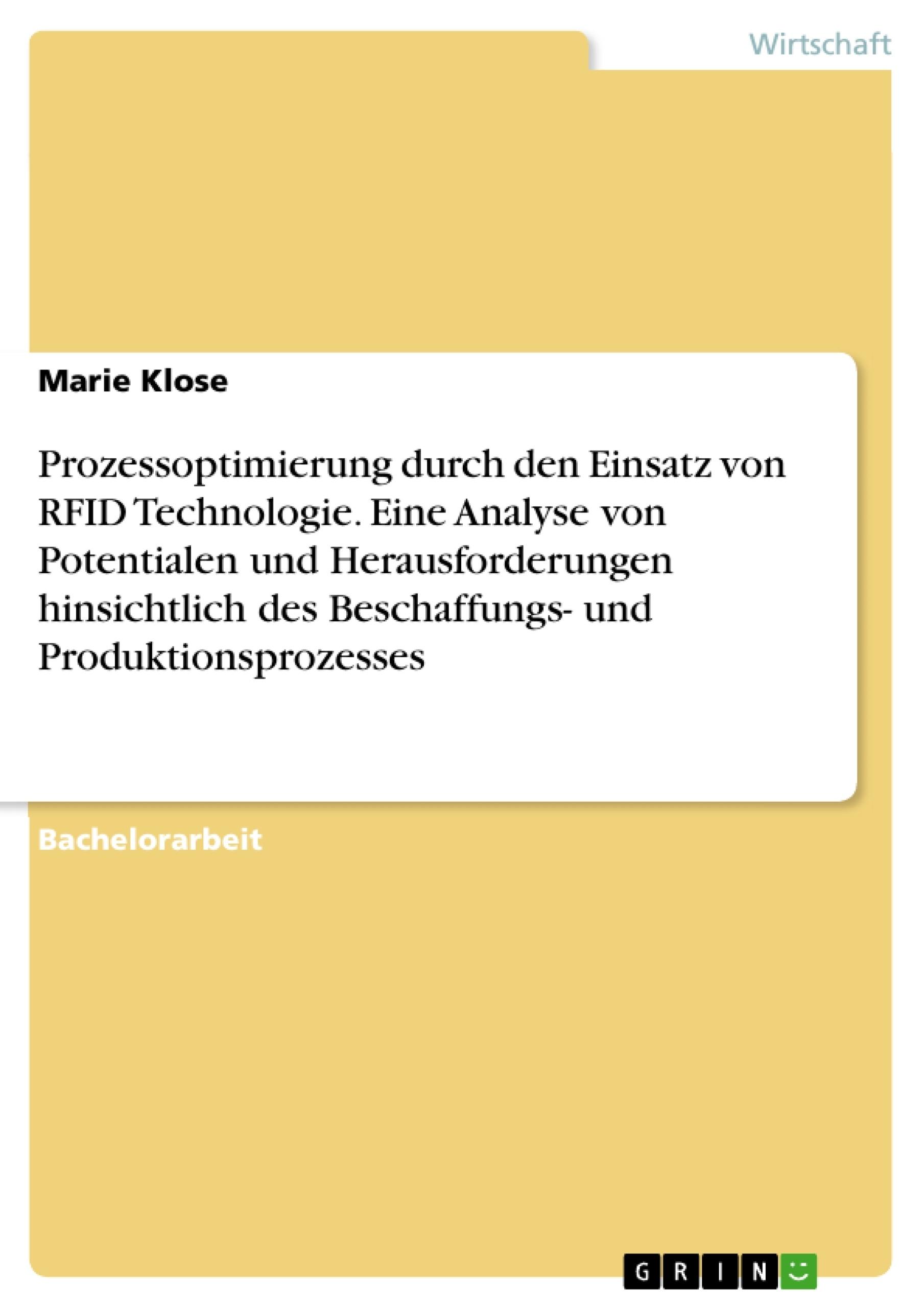 Titel: Prozessoptimierung durch den Einsatz von RFID Technologie. Eine Analyse von Potentialen und Herausforderungen hinsichtlich des Beschaffungs- und Produktionsprozesses