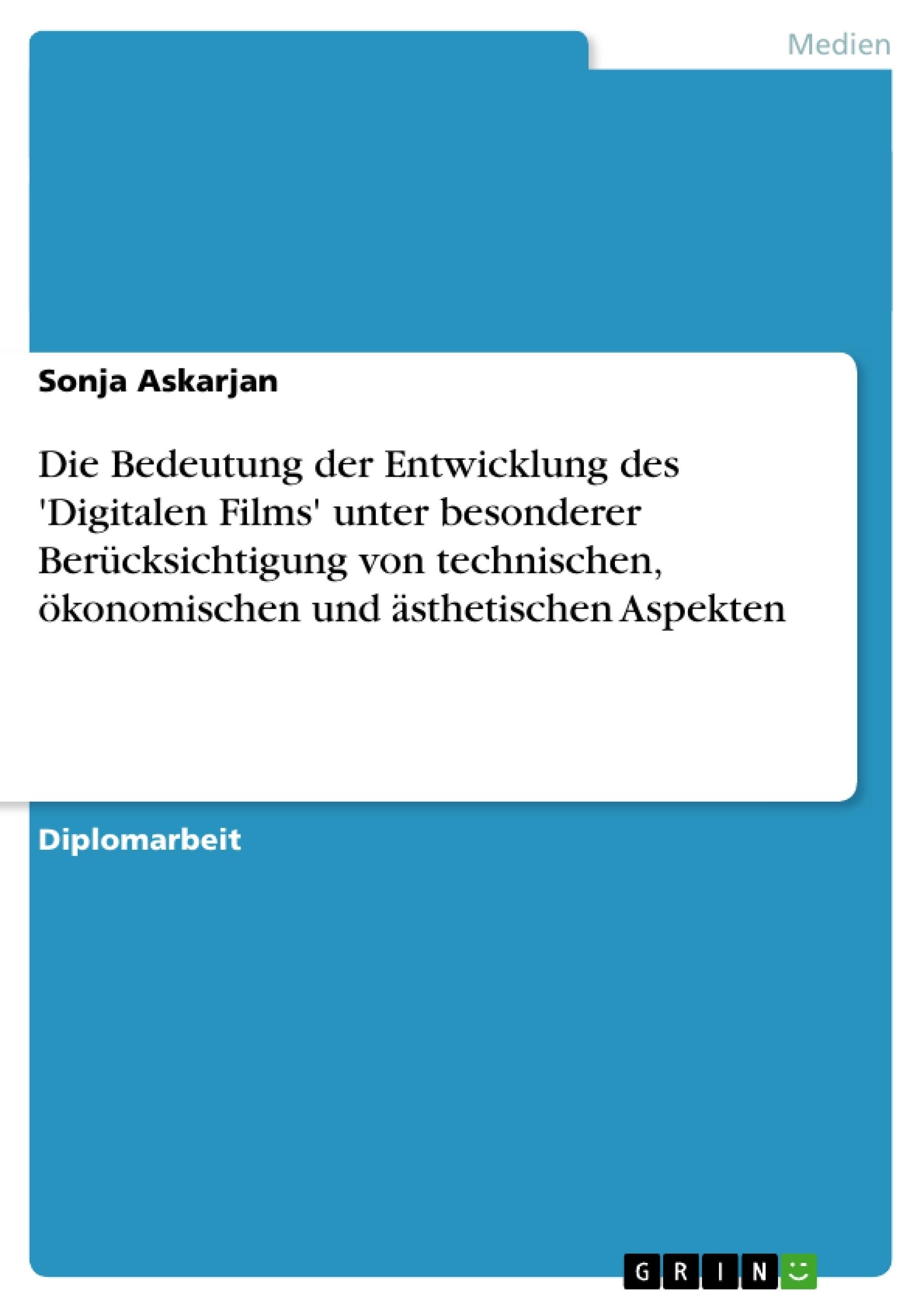 Titel: Die Bedeutung der Entwicklung des 'Digitalen Films' unter besonderer Berücksichtigung von technischen, ökonomischen und ästhetischen Aspekten