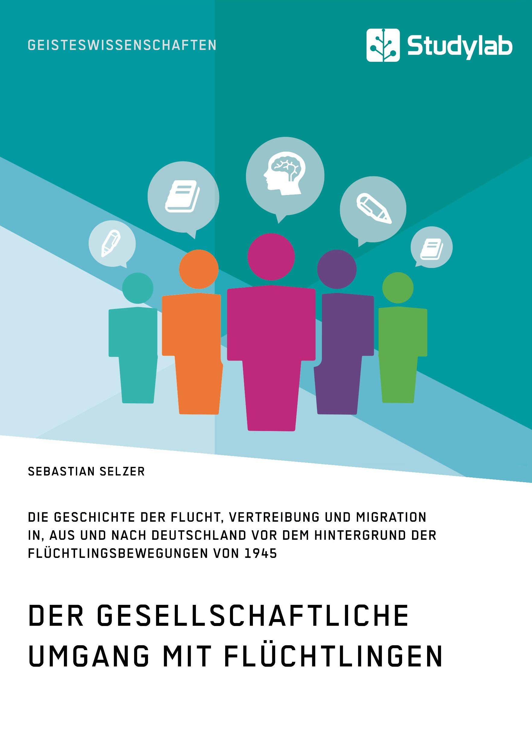Titel: Gesellschaftlicher Umgang mit Flüchtlingen vor dem Hintergrund der Flüchtlingsbewegungen von 1945