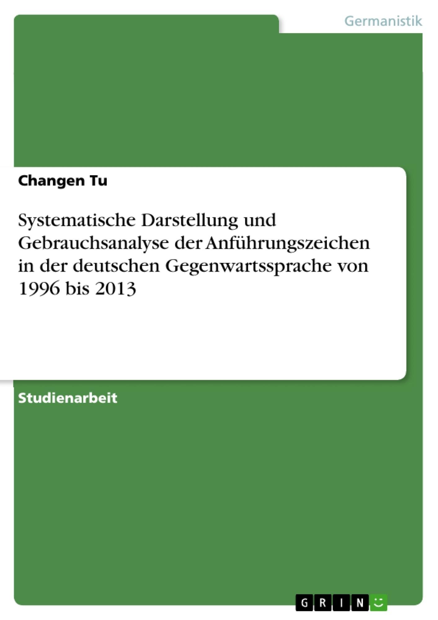 Titel: Systematische Darstellung und Gebrauchsanalyse der Anführungszeichen in der deutschen Gegenwartssprache von 1996 bis 2013