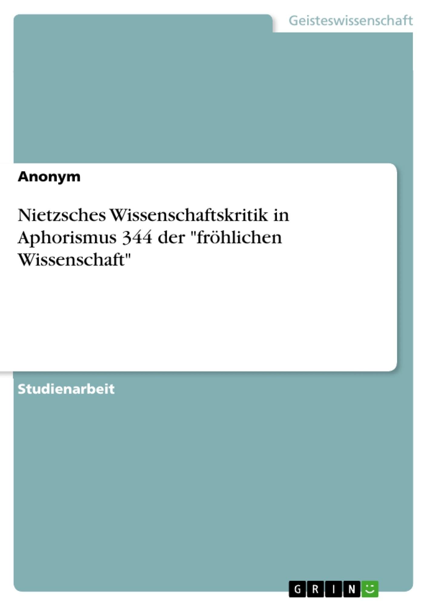"""Titel: Nietzsches Wissenschaftskritik in Aphorismus 344 der """"fröhlichen Wissenschaft"""""""