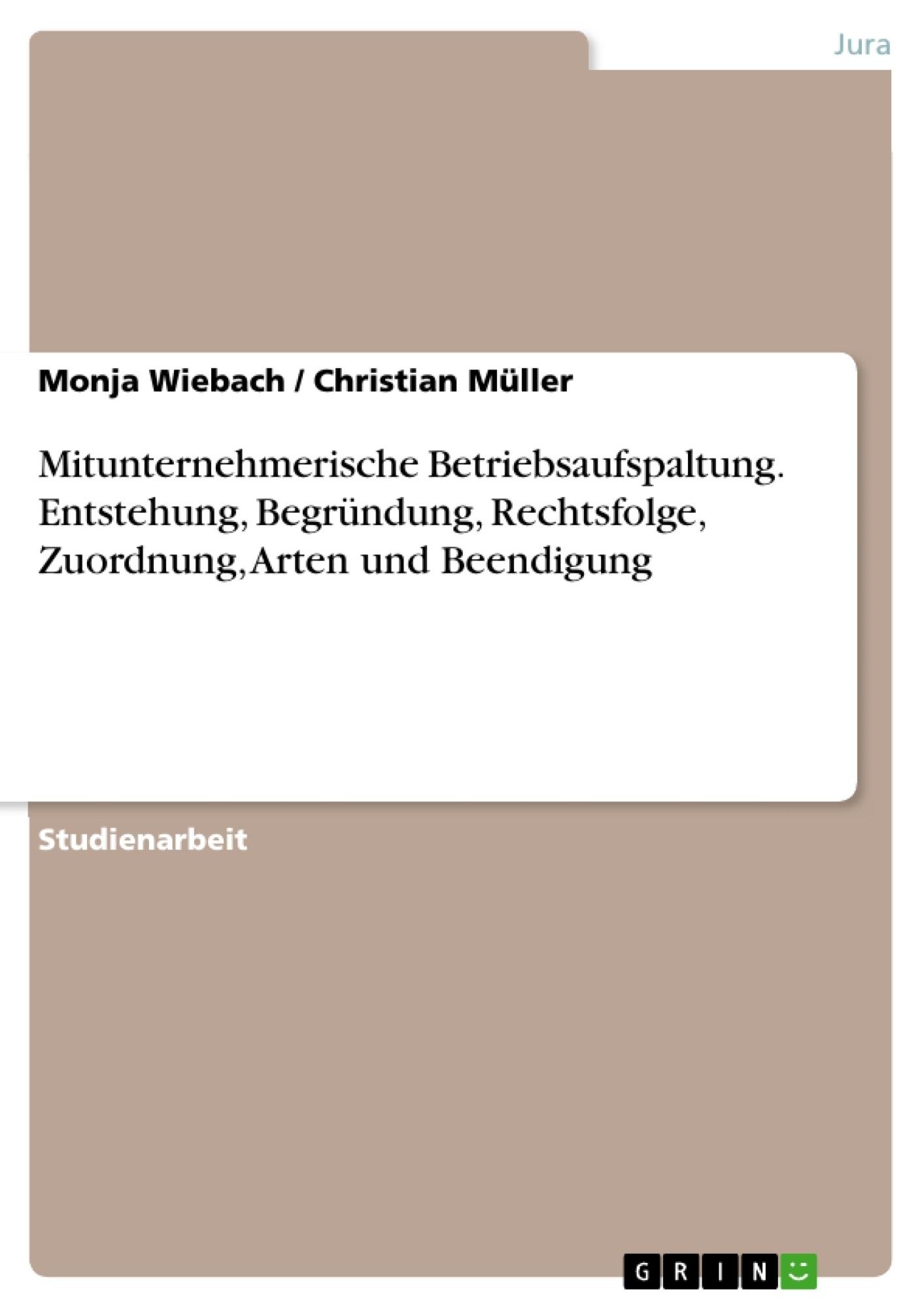 Titel: Mitunternehmerische Betriebsaufspaltung. Entstehung, Begründung, Rechtsfolge, Zuordnung, Arten und Beendigung
