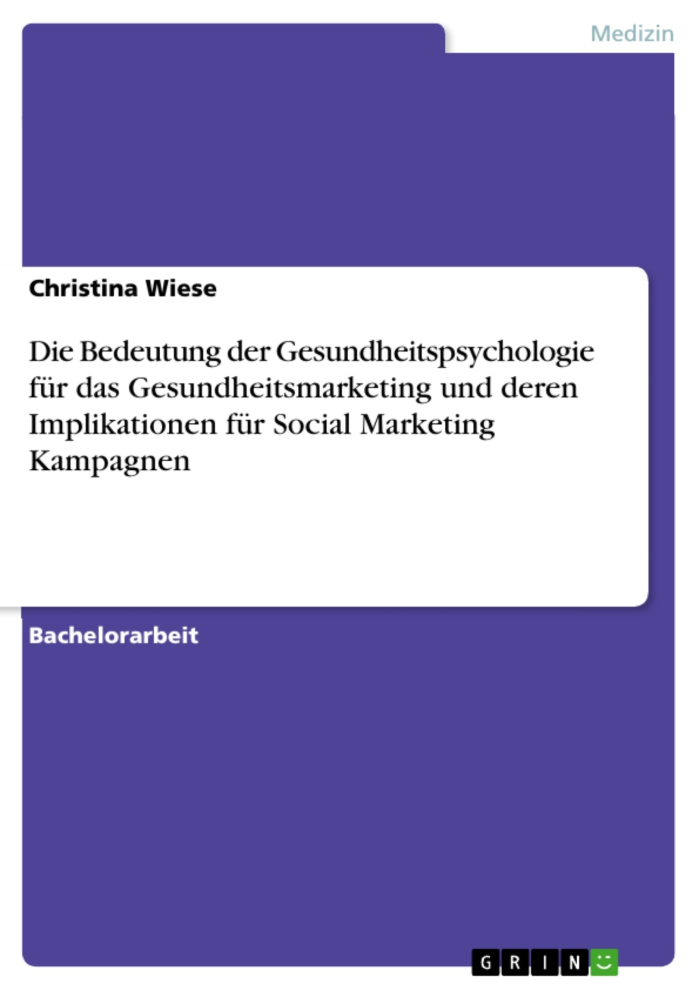Titel: Die Bedeutung der Gesundheitspsychologie für das Gesundheitsmarketing und deren Implikationen für Social Marketing Kampagnen