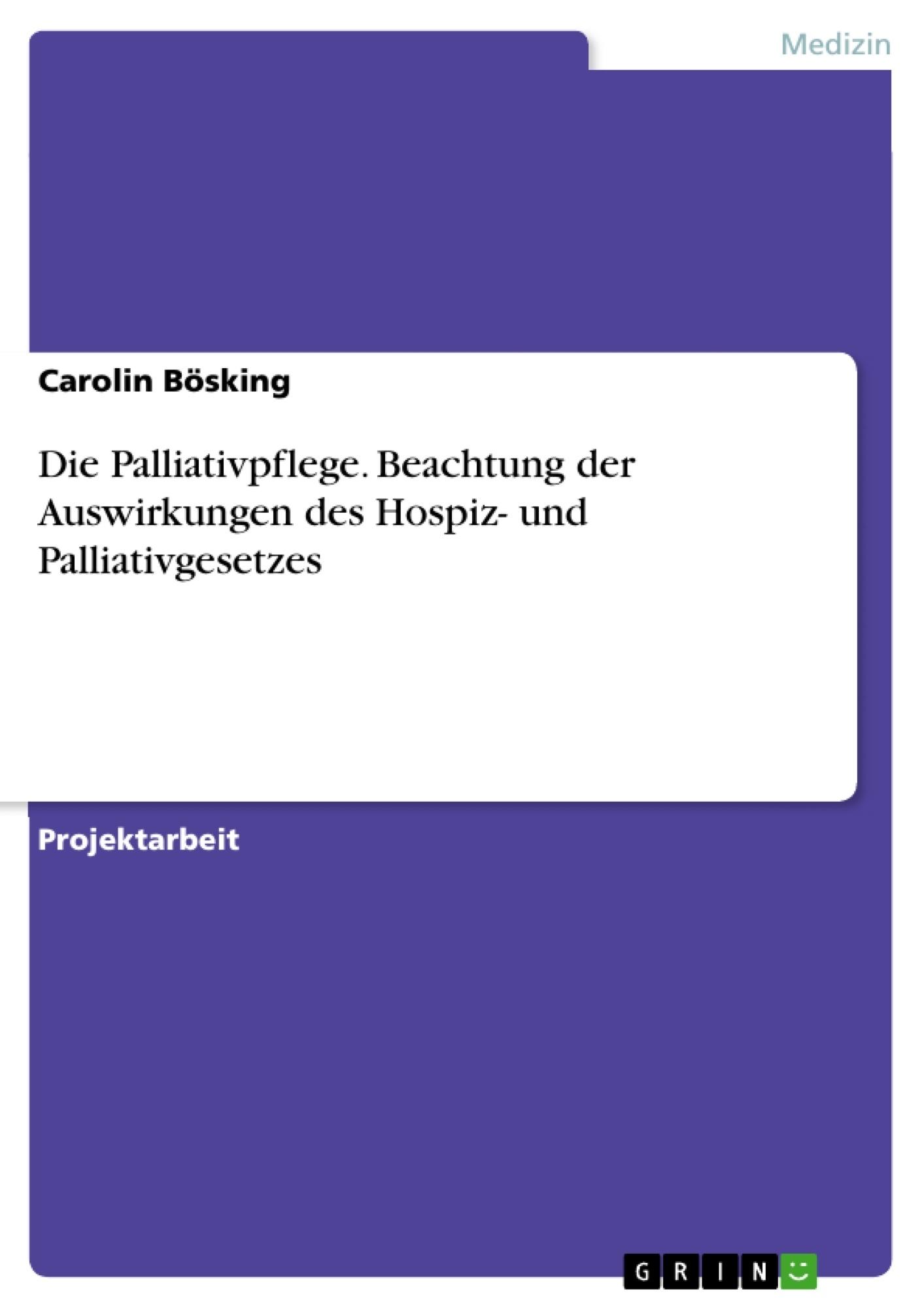 Titel: Die Palliativpflege. Beachtung der Auswirkungen des Hospiz- und Palliativgesetzes