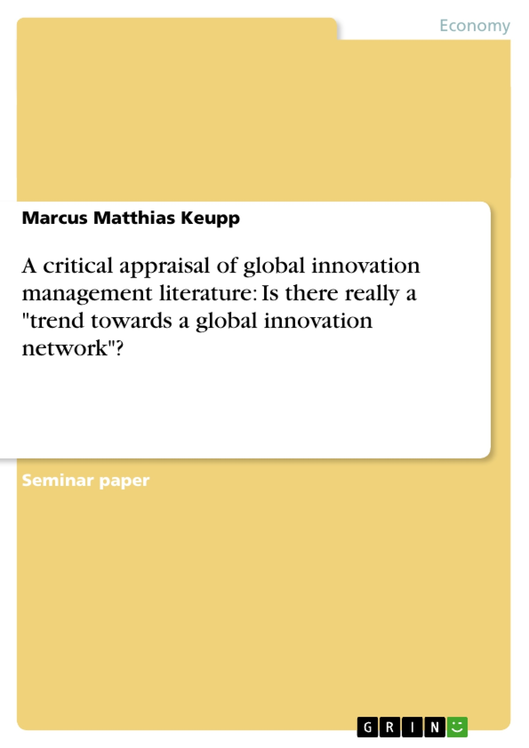 """Title: A critical appraisal of global innovation management literature: Is there really a """"trend towards a global innovation network""""?"""