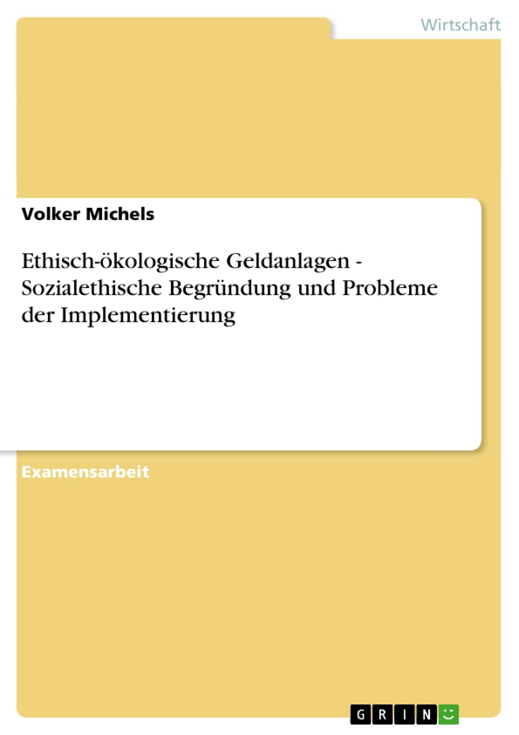 Titel: Ethisch-ökologische Geldanlagen - Sozialethische Begründung und Probleme der Implementierung
