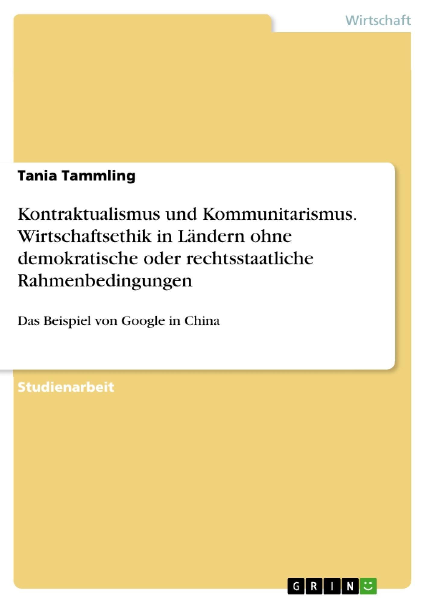 Titel: Kontraktualismus und Kommunitarismus. Wirtschaftsethik in Ländern ohne demokratische oder rechtsstaatliche Rahmenbedingungen