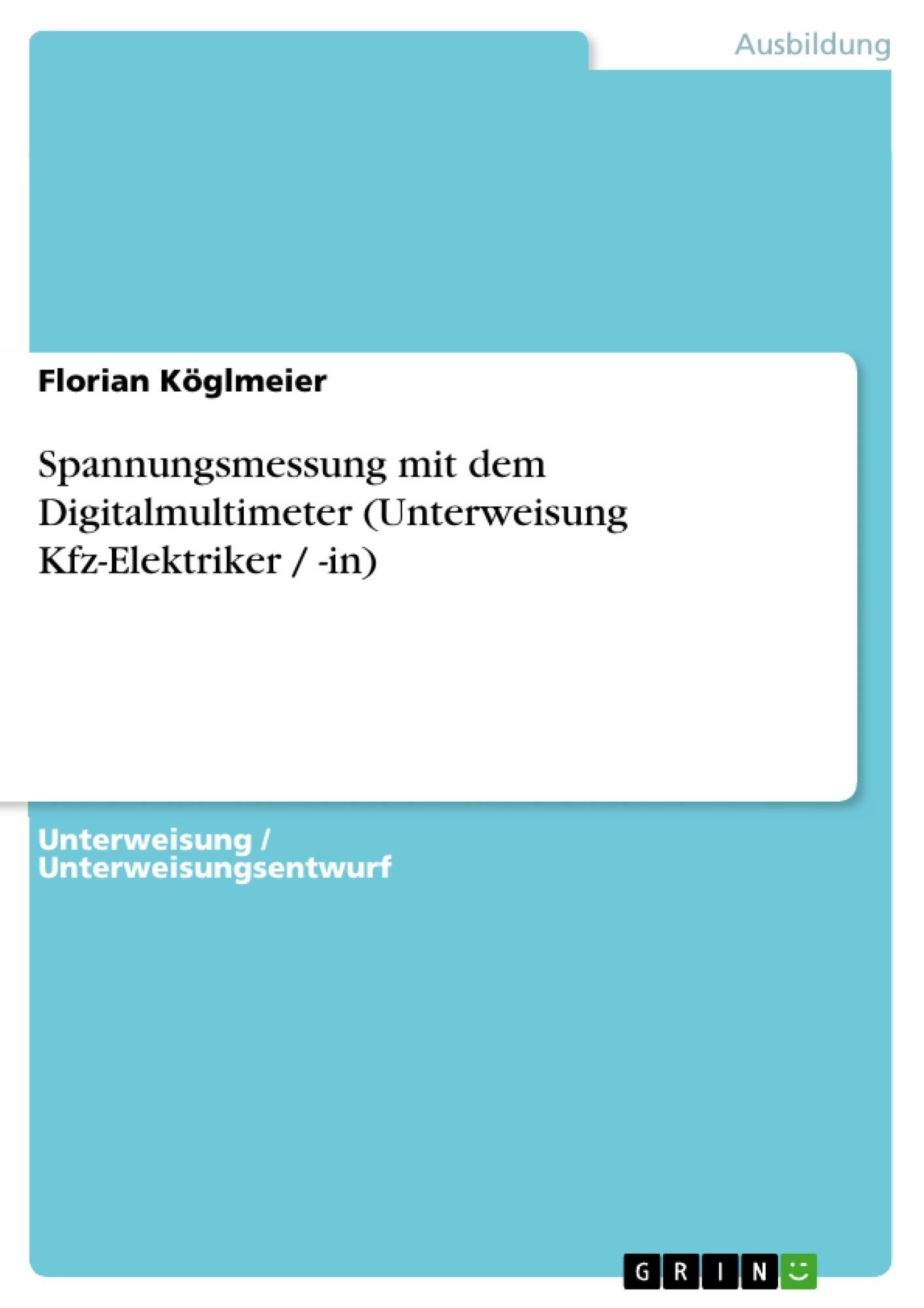 Titel: Spannungsmessung mit dem Digitalmultimeter (Unterweisung Kfz-Elektriker / -in)