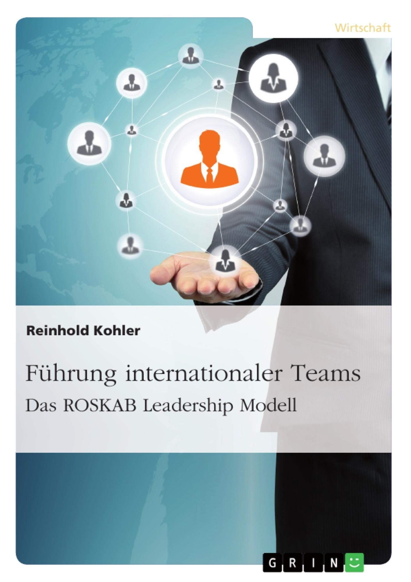 Titel: Führung internationaler Teams. Das ROSKAB Leadership Modell
