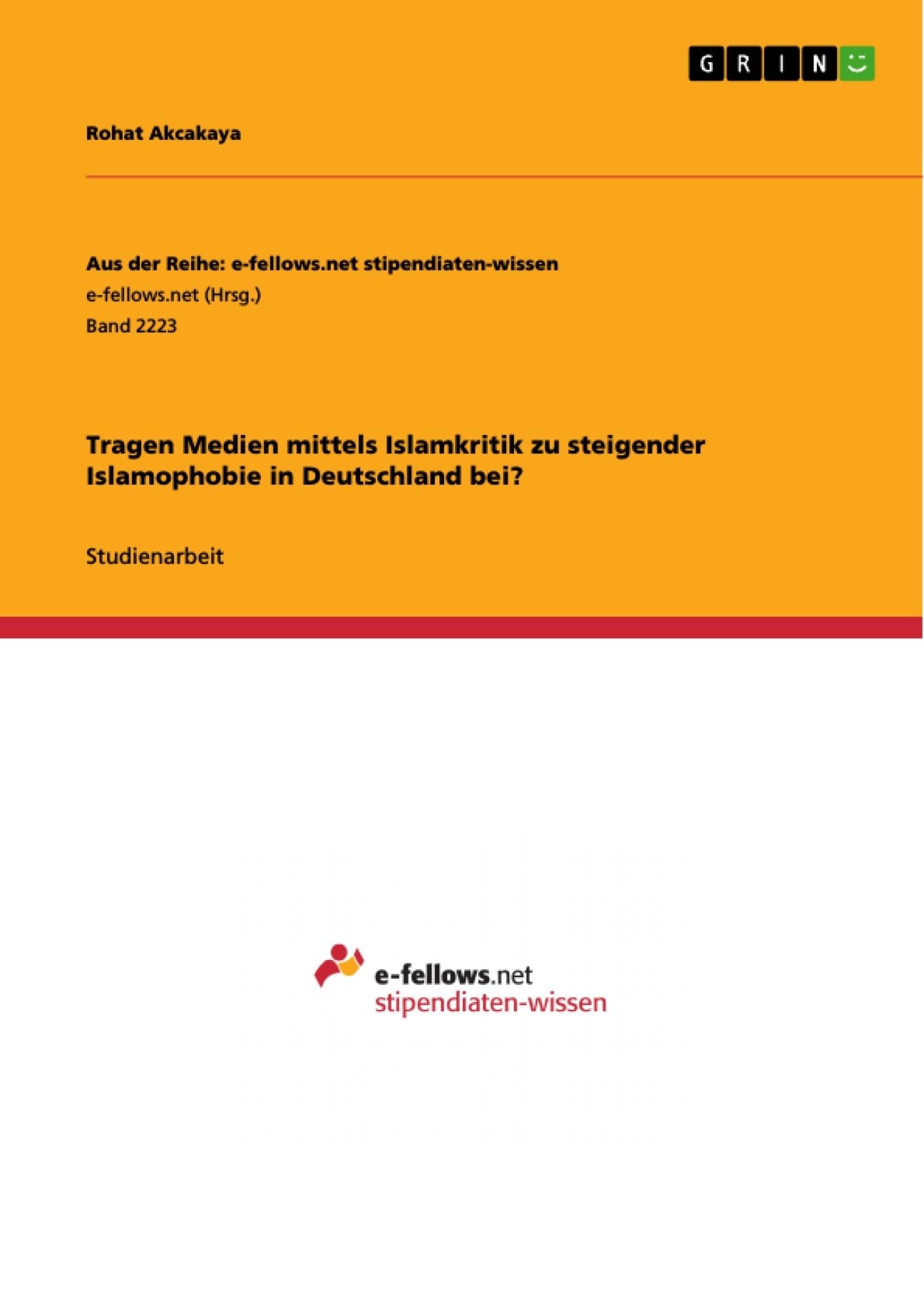 Titel: Tragen Medien mittels Islamkritik zu steigender Islamophobie in Deutschland bei?