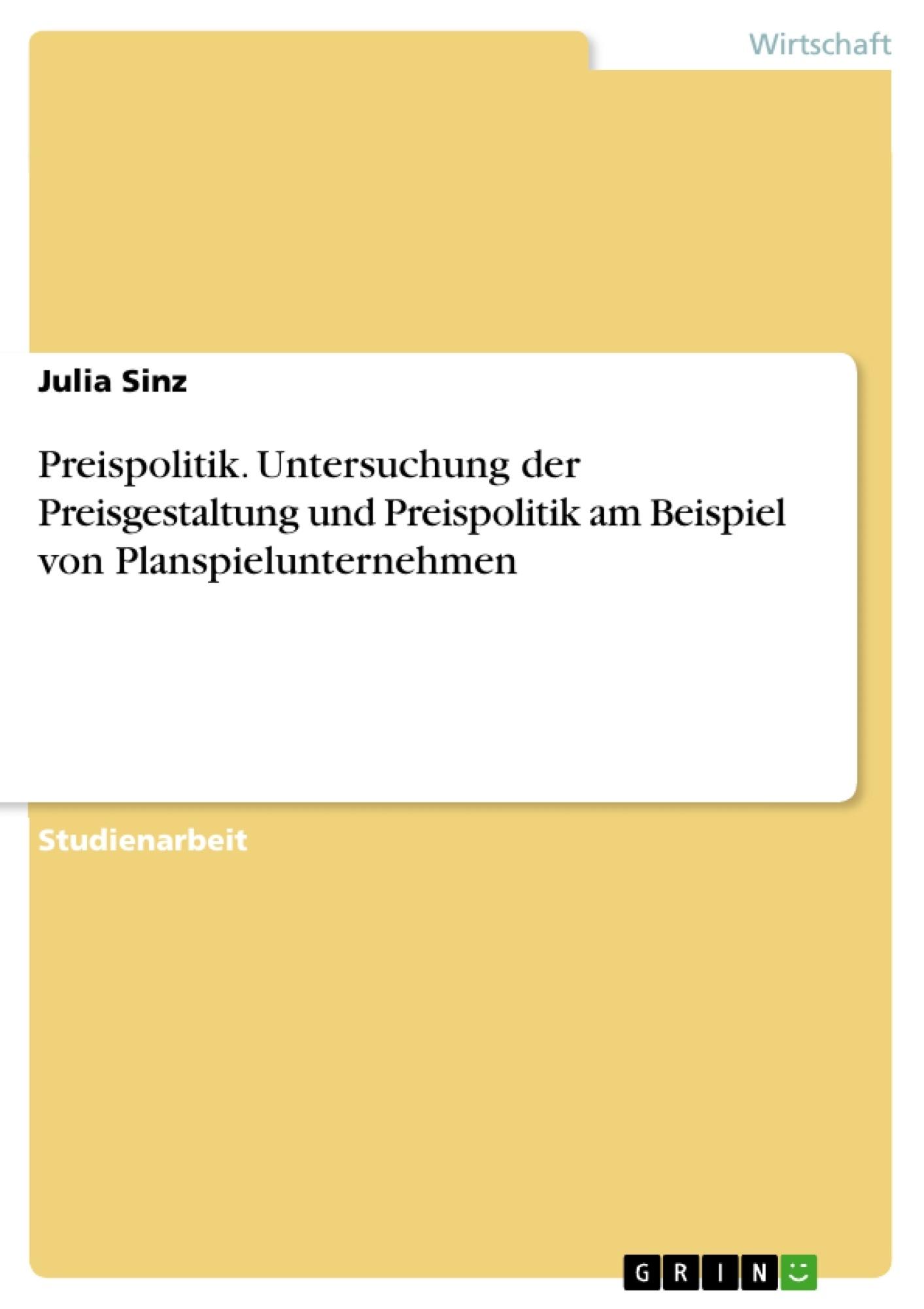 Titel: Preispolitik. Untersuchung der Preisgestaltung und Preispolitik am Beispiel von Planspielunternehmen