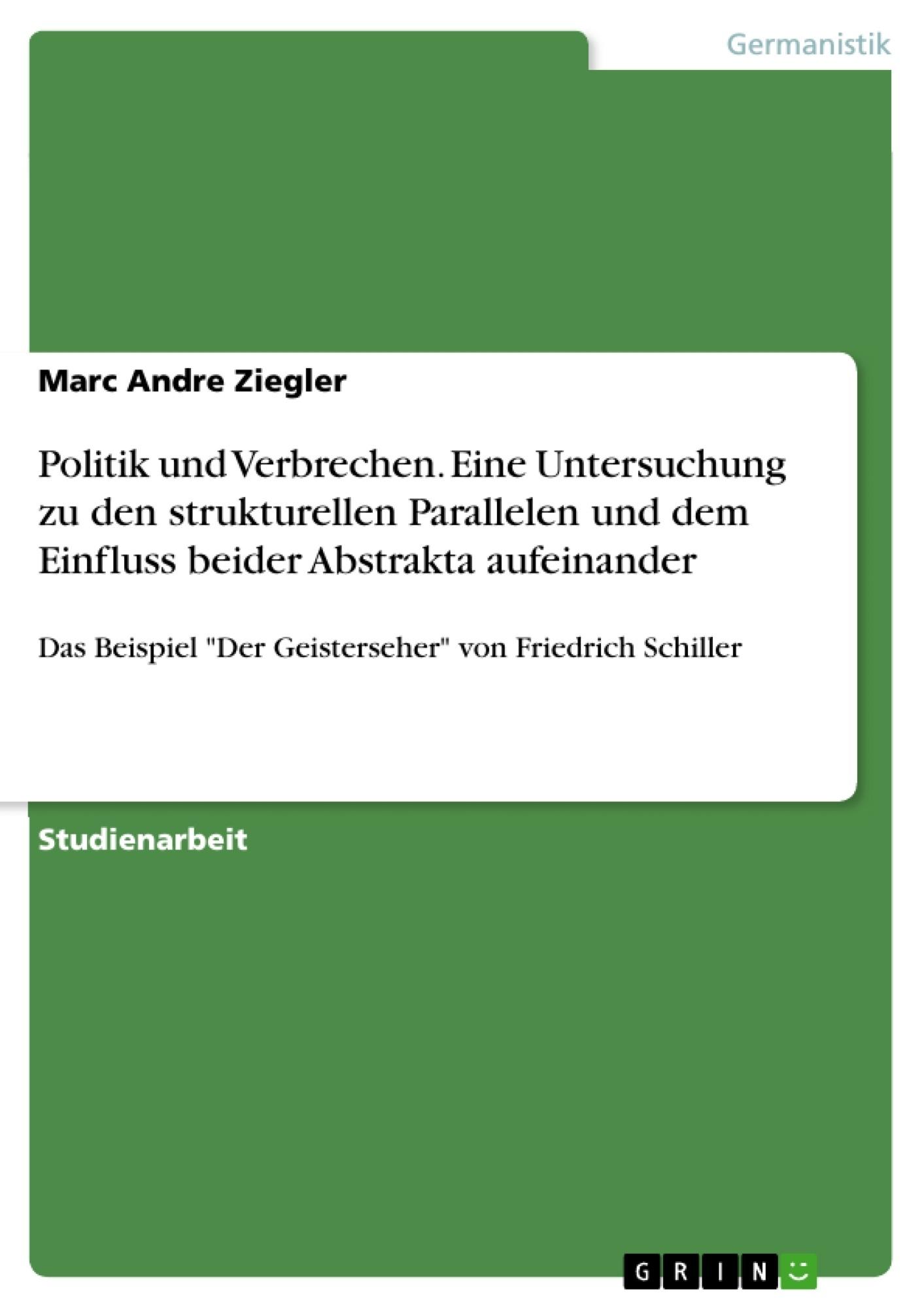 Titel: Politik und Verbrechen. Eine Untersuchung zu den strukturellen Parallelen und dem Einfluss beider Abstrakta aufeinander