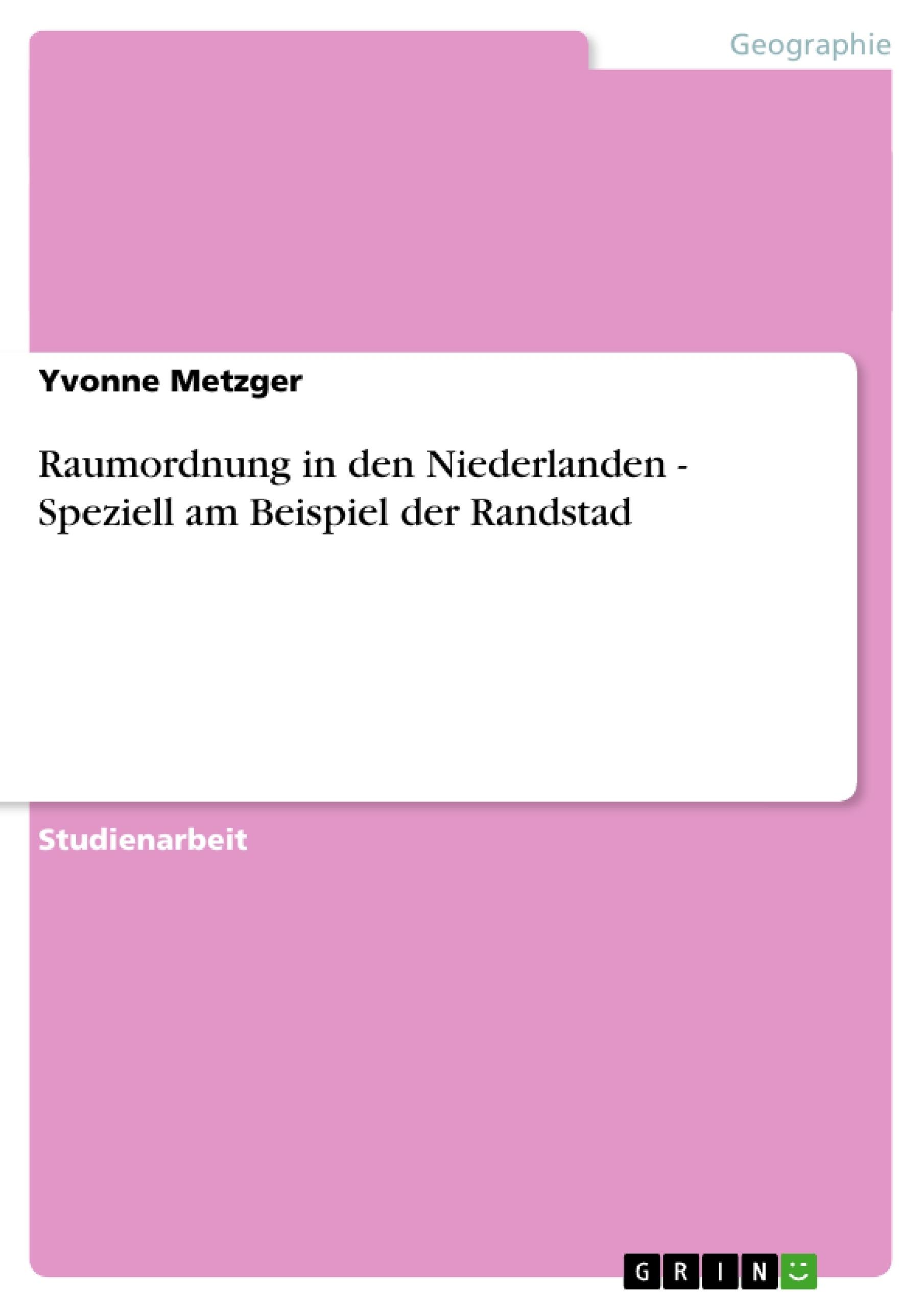 Titel: Raumordnung in den Niederlanden - Speziell am Beispiel der Randstad