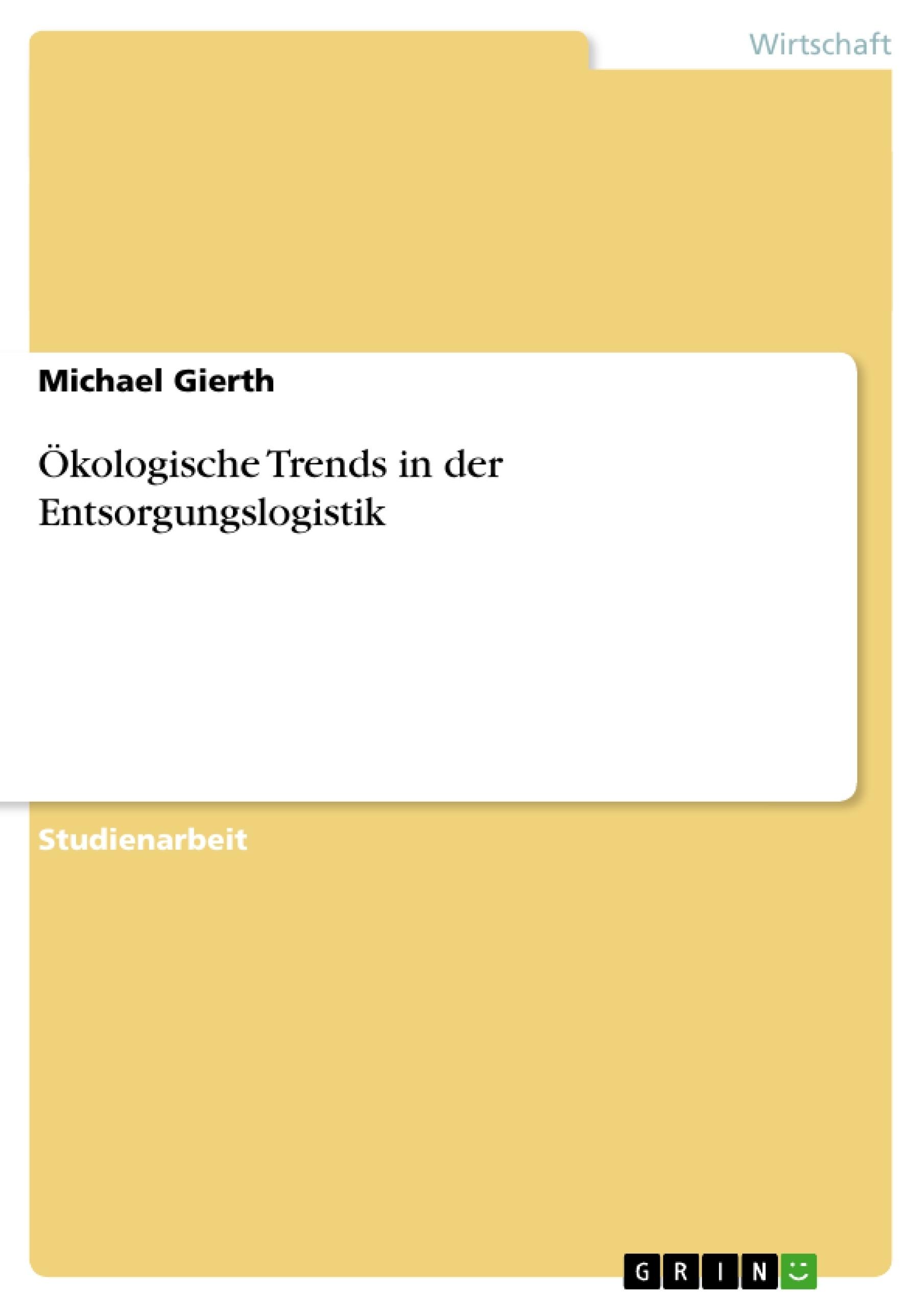 Titel: Ökologische Trends in der Entsorgungslogistik