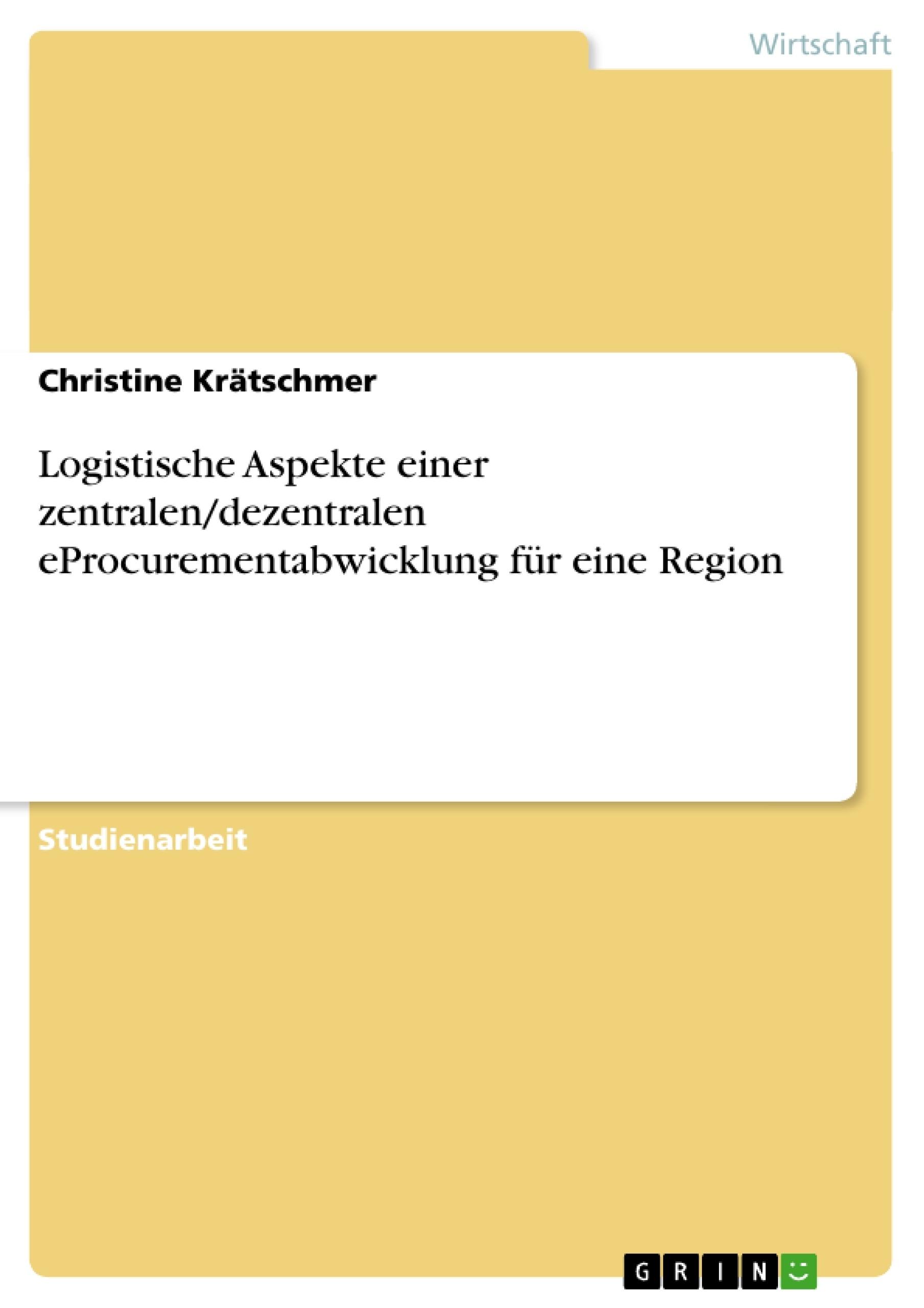 Titel: Logistische Aspekte einer zentralen/dezentralen eProcurementabwicklung für eine Region