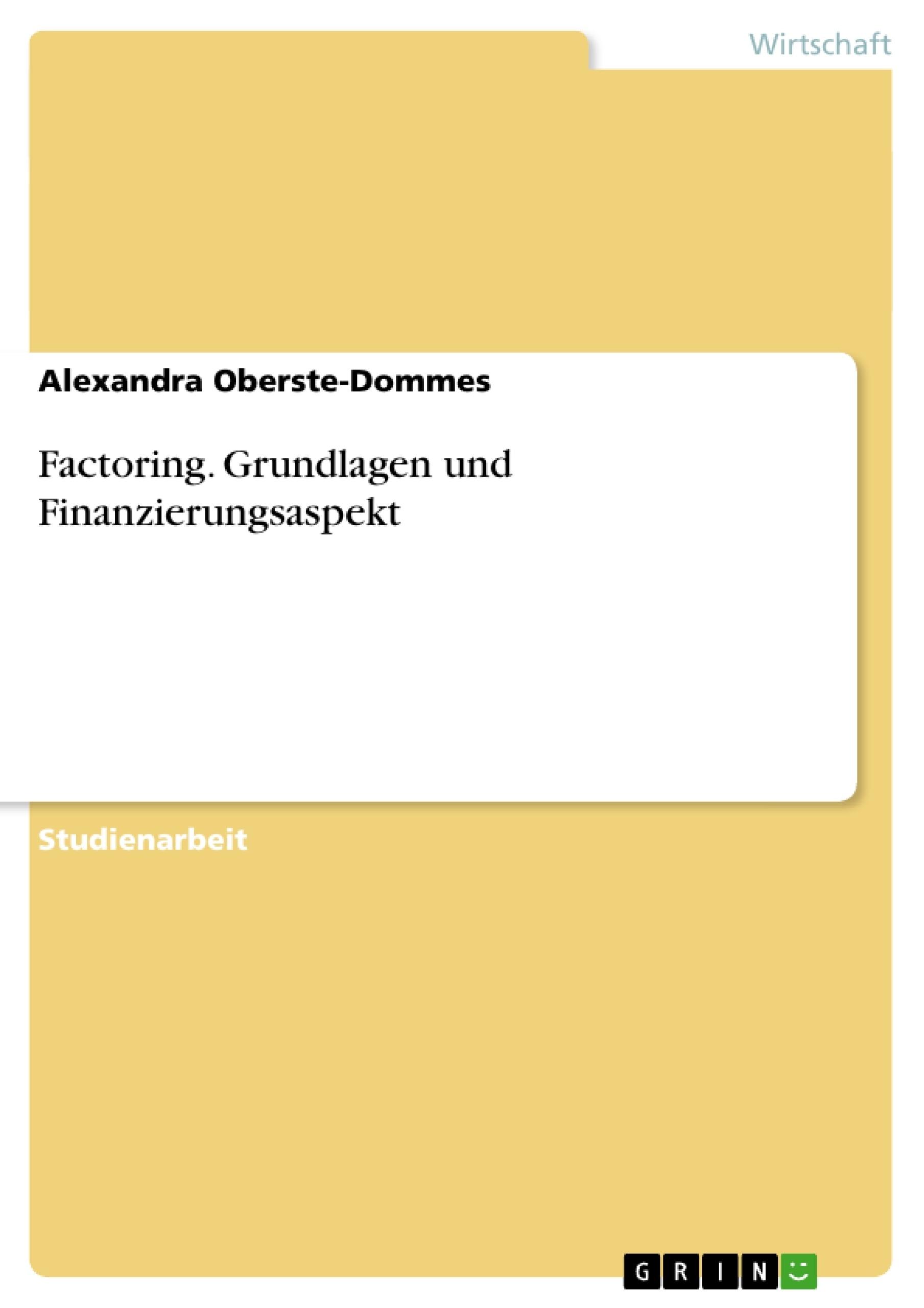 Titel: Factoring. Grundlagen und Finanzierungsaspekt