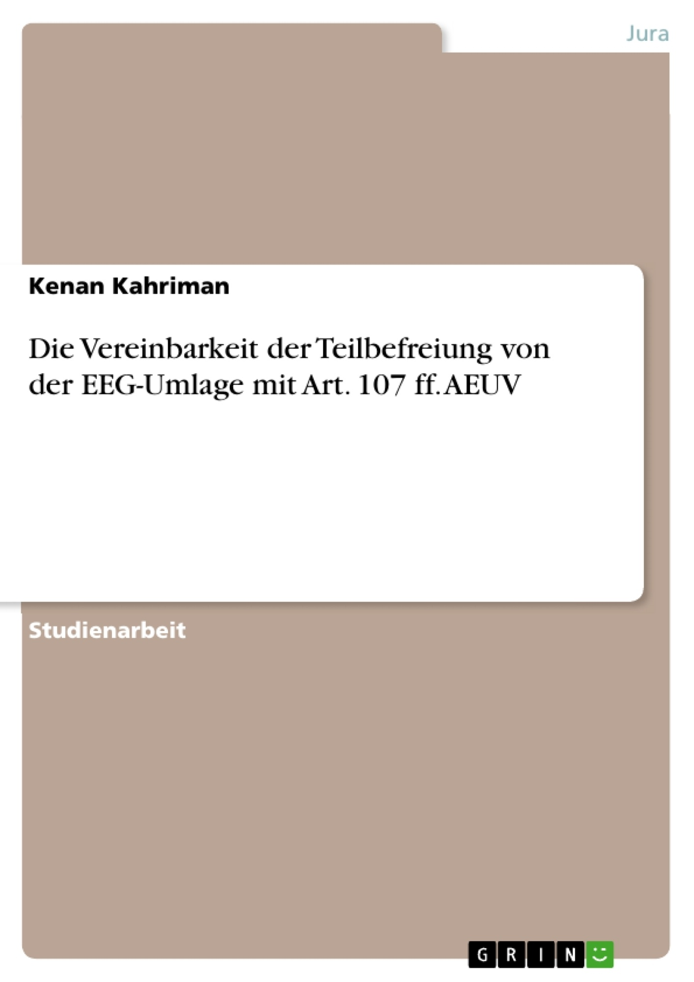 Titel: Die Vereinbarkeit der Teilbefreiung von der EEG-Umlage mit Art. 107 ff. AEUV