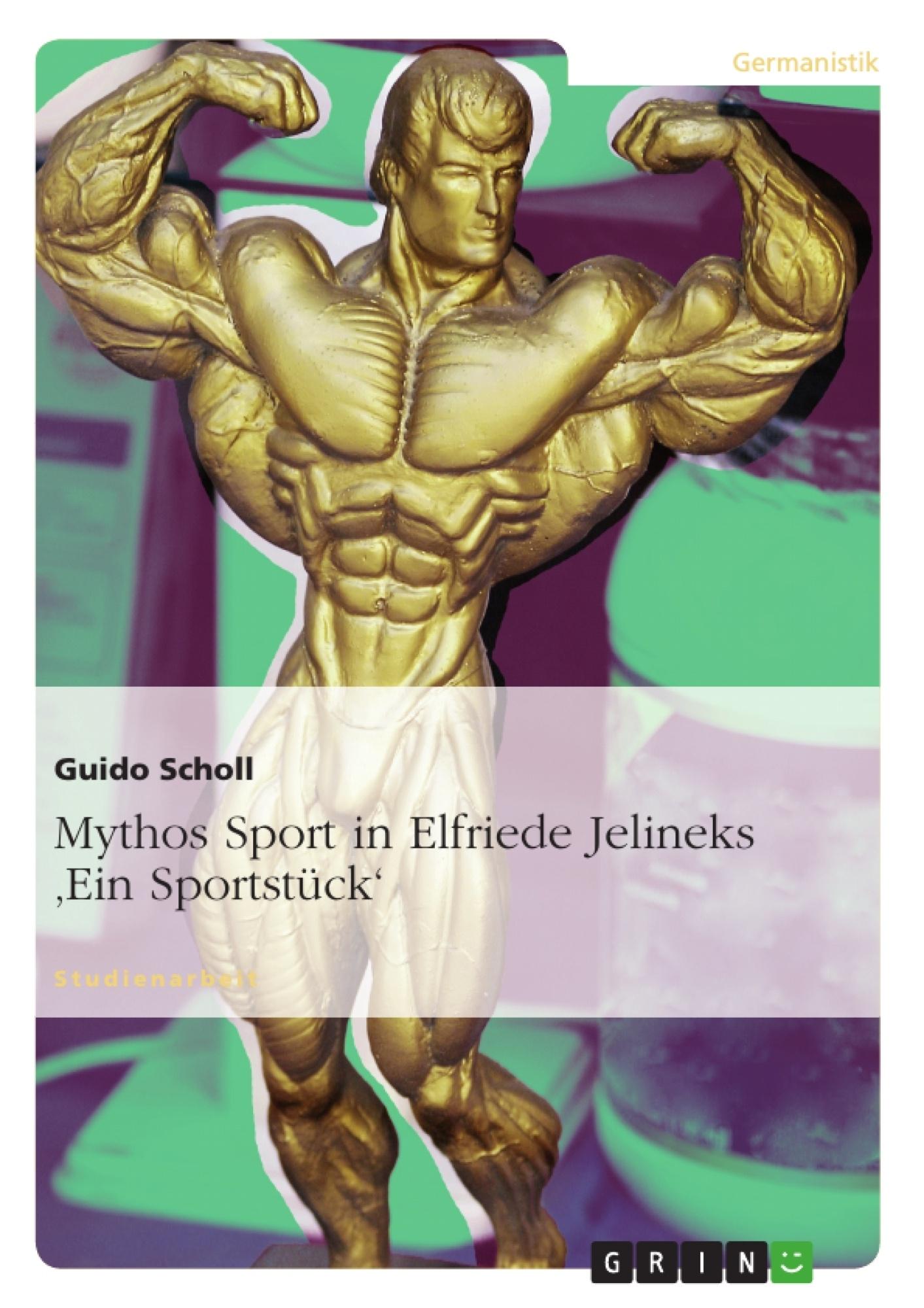 Titel: Mythos Sport in Elfriede Jelineks 'Ein Sportstück'