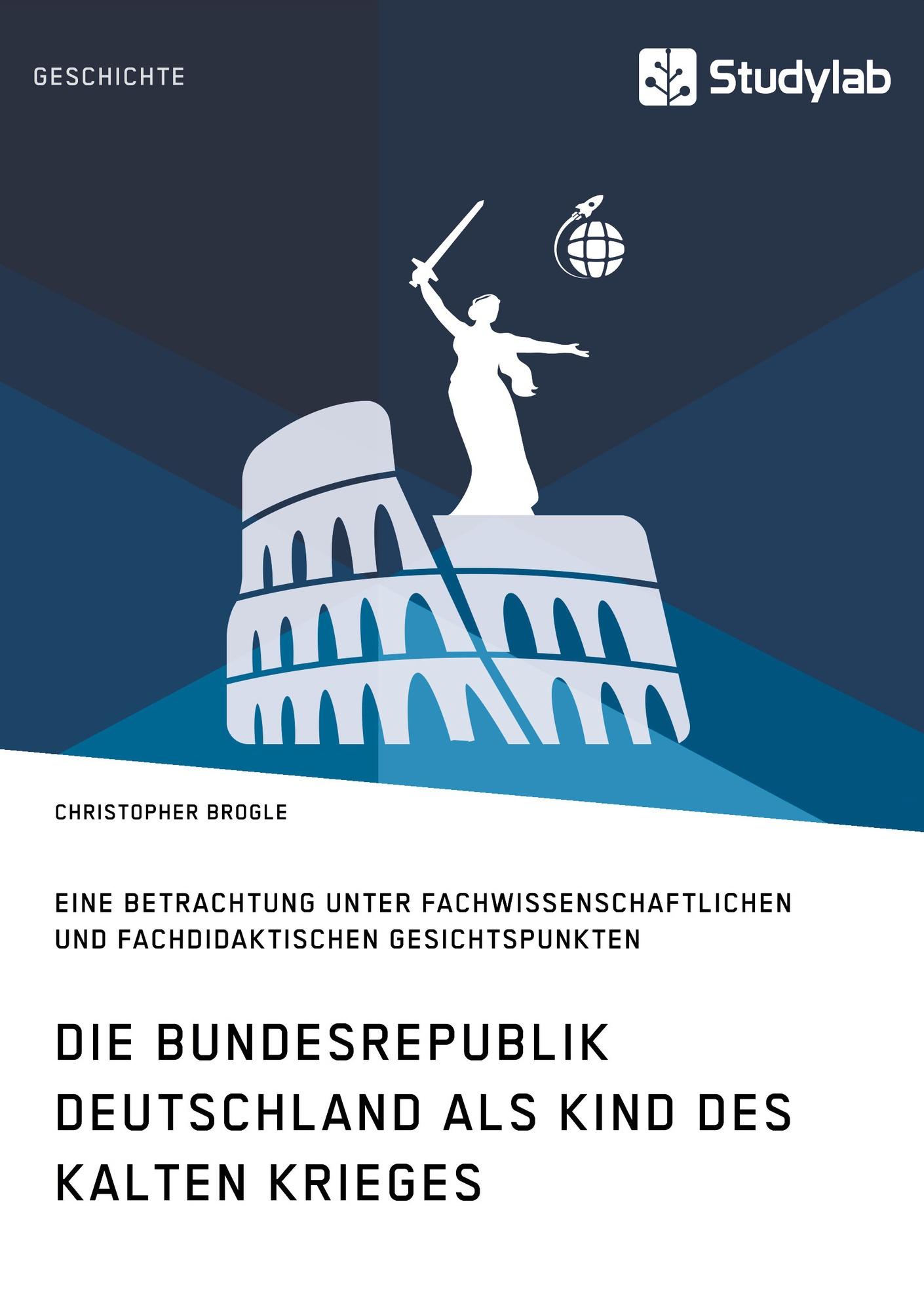 Titel: Die Bundesrepublik Deutschland als Kind des Kalten Krieges
