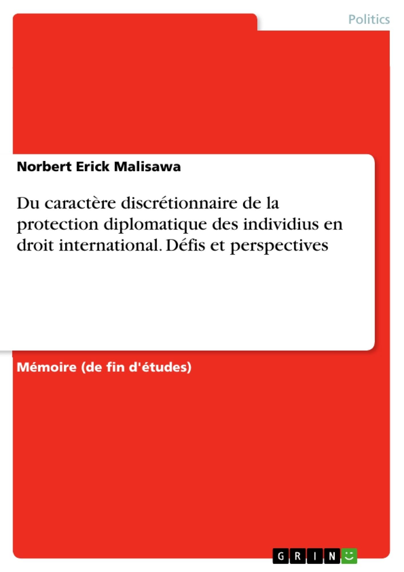 Titre: Du caractère discrétionnaire de la protection diplomatique des individius en droit international. Défis et perspectives