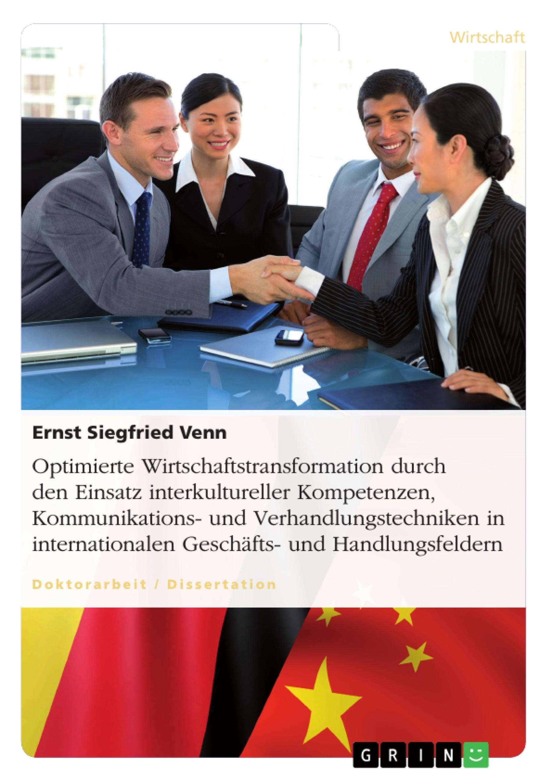 Titel: Optimierte Wirtschaftstransformation durch den Einsatz interkultureller Kompetenzen, Kommunikations- und Verhandlungstechniken in internationalen Geschäfts- und Handlungsfeldern