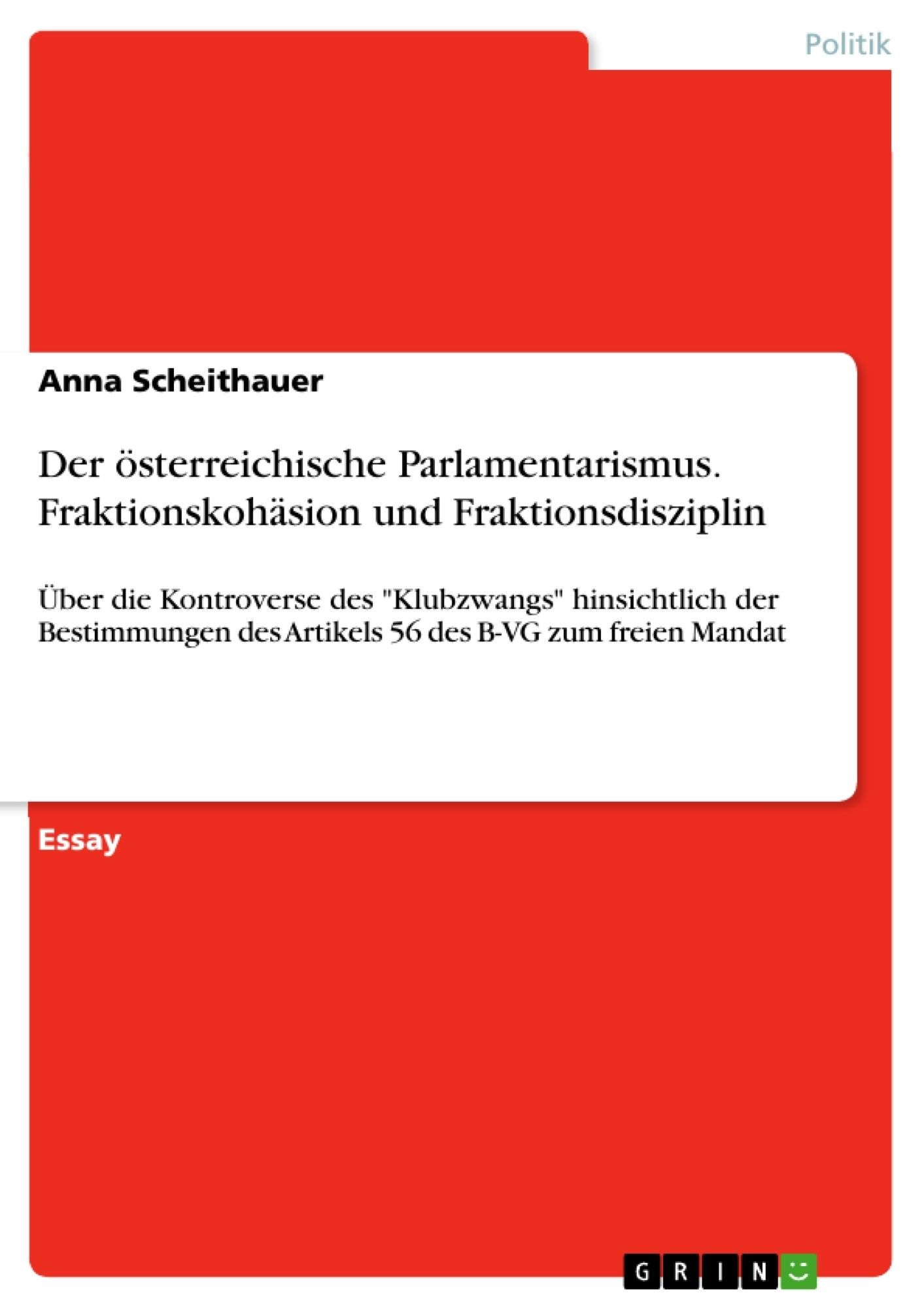 Titel: Der österreichische Parlamentarismus. Fraktionskohäsion und Fraktionsdisziplin