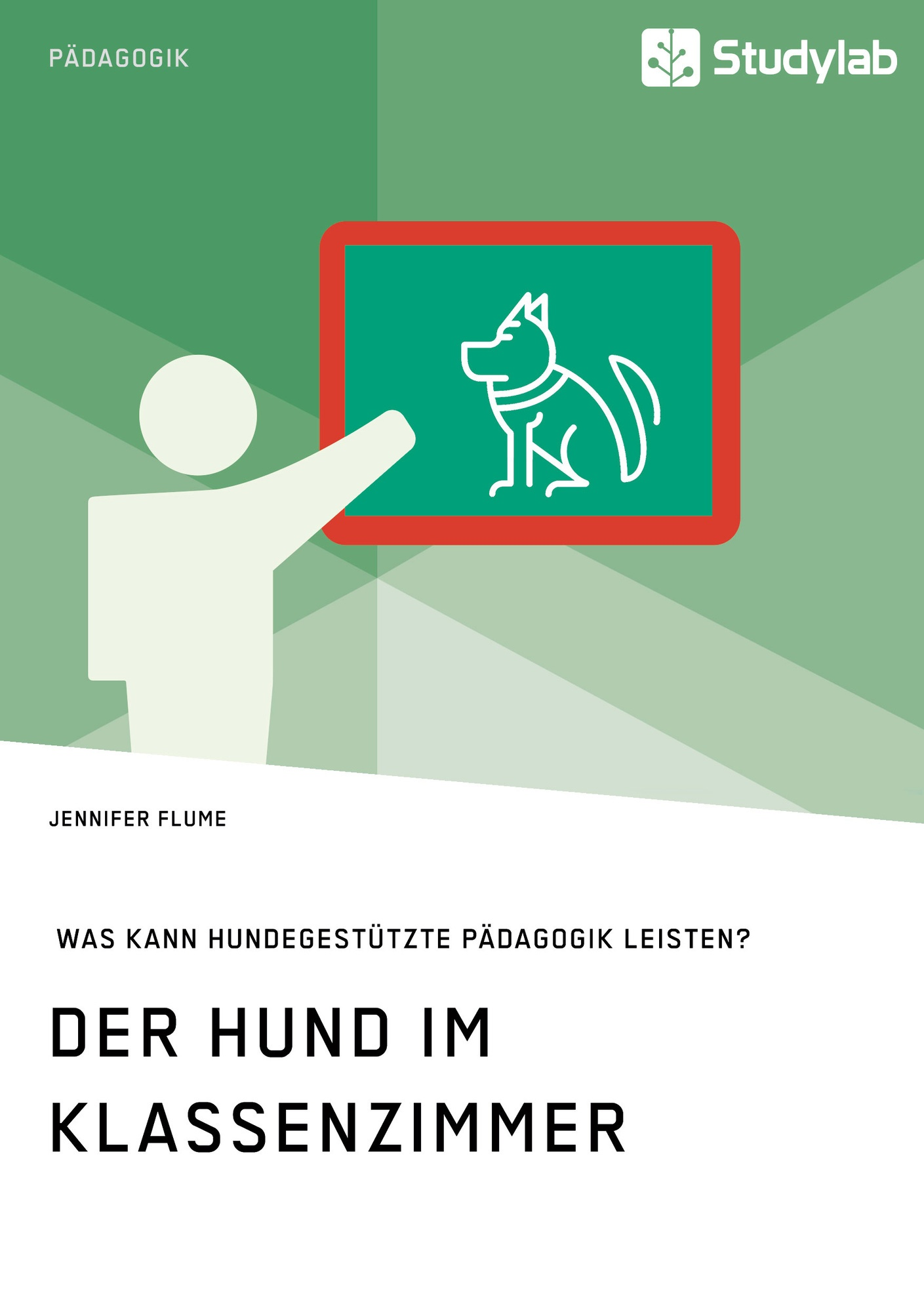 Titel: Der Hund im Klassenzimmer. Was kann hundegestützte Pädagogik leisten?