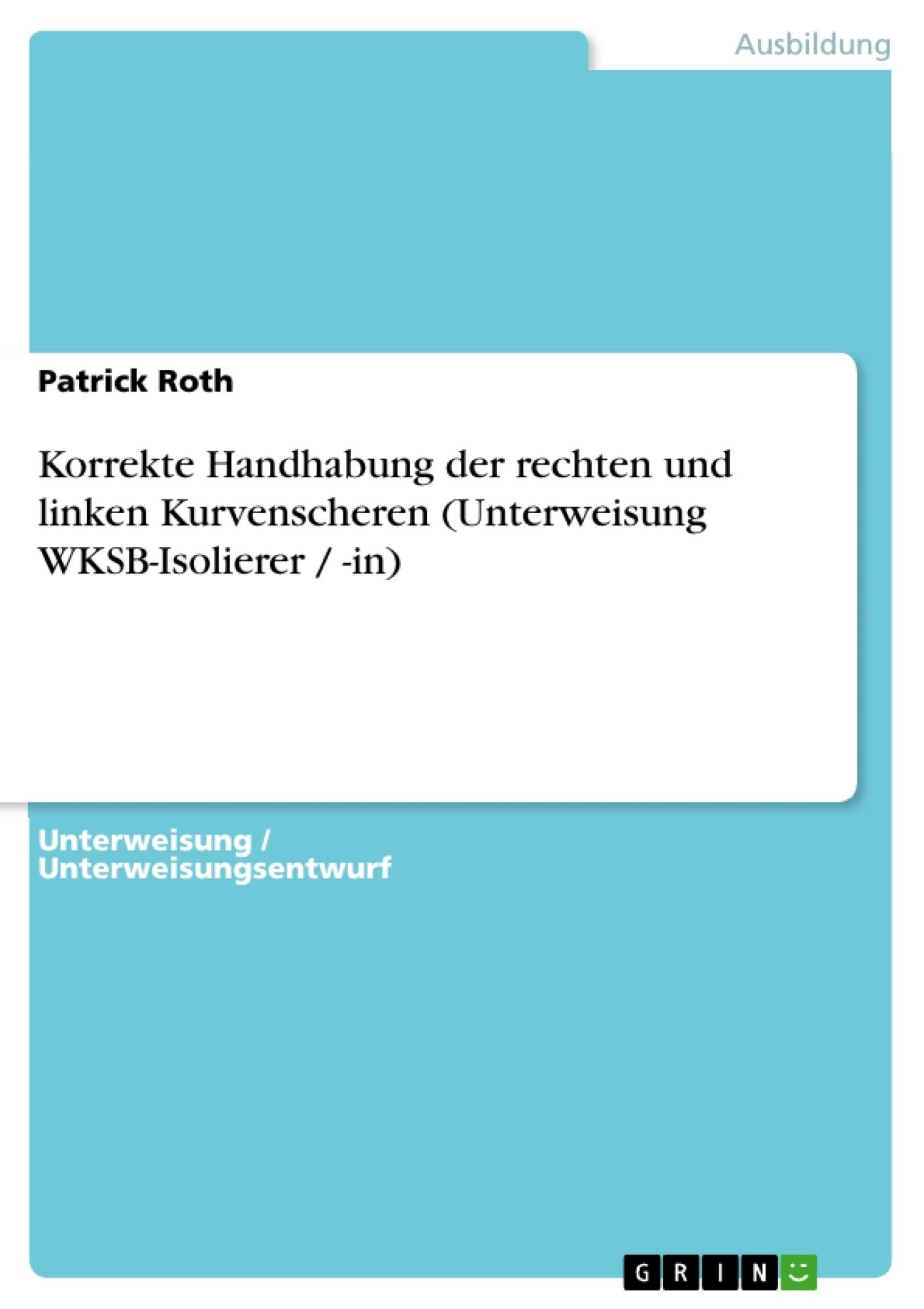 Titel: Korrekte Handhabung der rechten und linken Kurvenscheren (Unterweisung WKSB-Isolierer / -in)