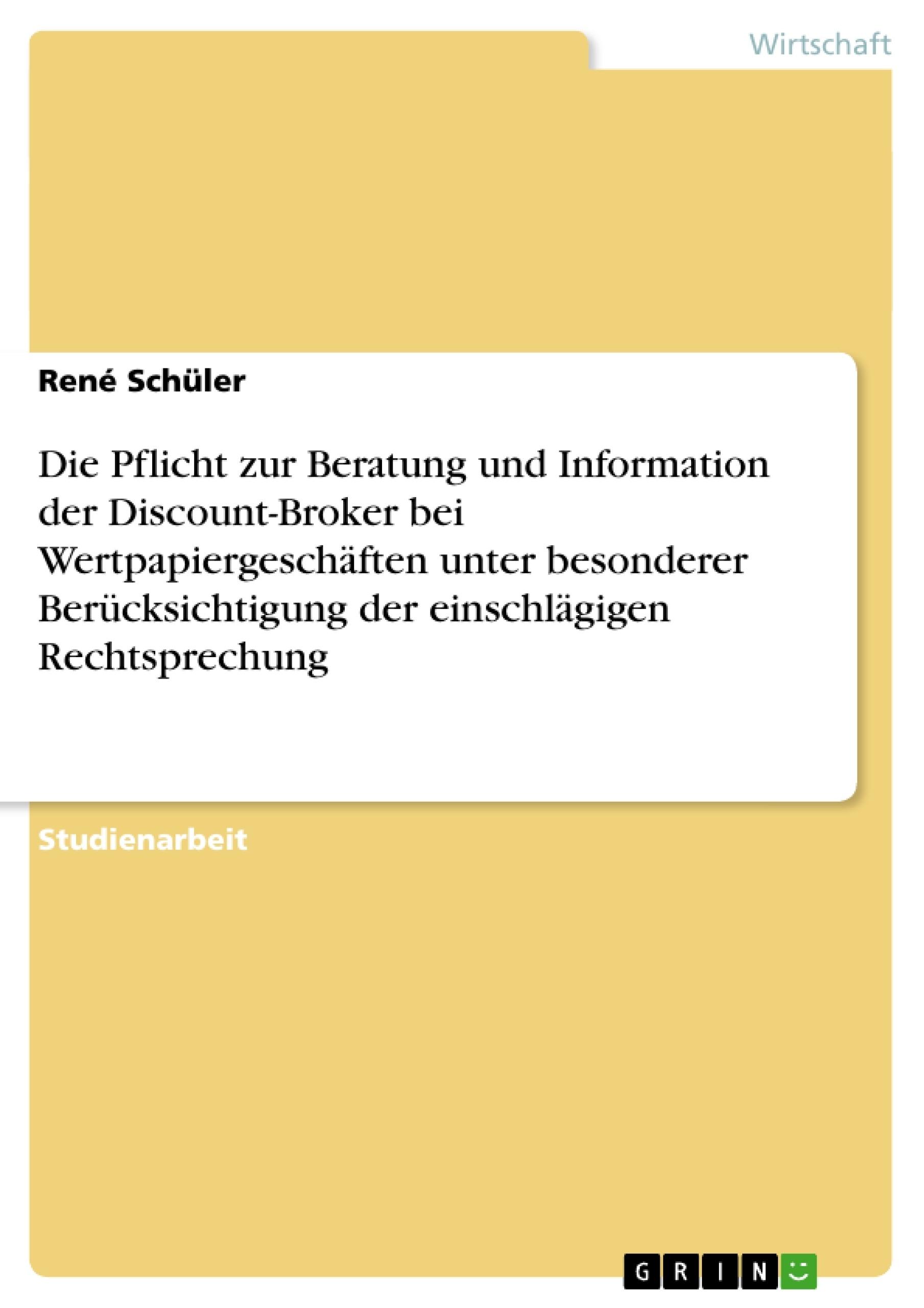 Titel: Die Pflicht zur Beratung und Information der Discount-Broker bei Wertpapiergeschäften unter besonderer Berücksichtigung der einschlägigen Rechtsprechung