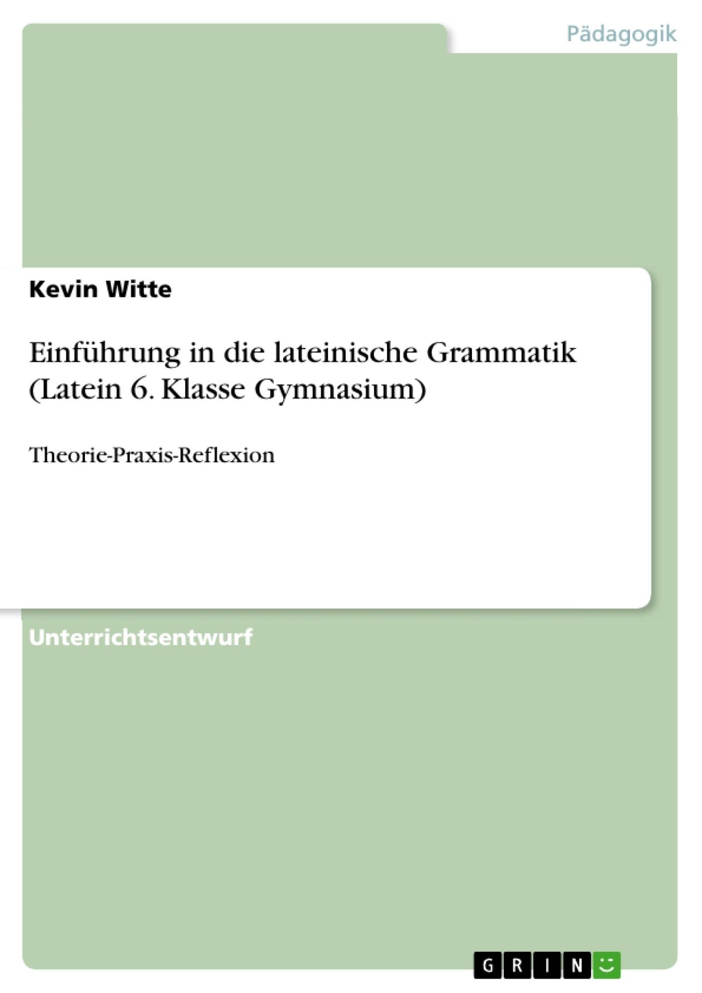 Einführung in die lateinische Grammatik (Latein 6. Klasse Gymnasium ...
